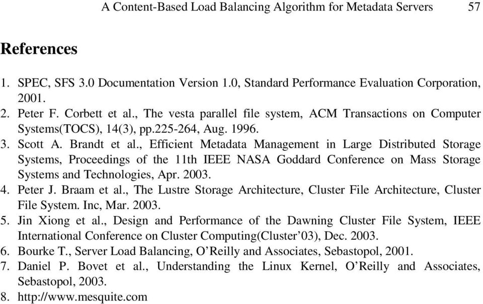 , Efficient Metadata Management in Large Distributed Storage Systems, Proceedings of the th IEEE NASA Goddard Conference on Mass Storage Systems and Technologies, Apr. 23. 4. Peter J. Braam et al.