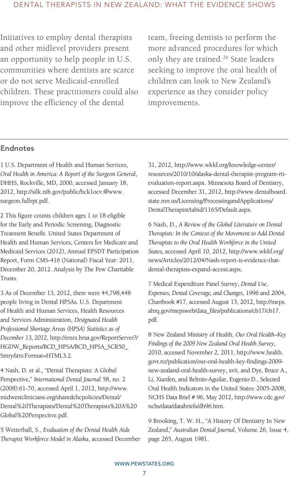 26 State leaders seeking to improve the oral health of children can look to New Zealand s experience as they consider policy improvements. Endnotes 1 U.S. Department of Health and Human Services, Oral Health in America: A Report of the Surgeon General, DHHS, Rockville, MD, 2000, accessed January 18, 2012, http://silk.