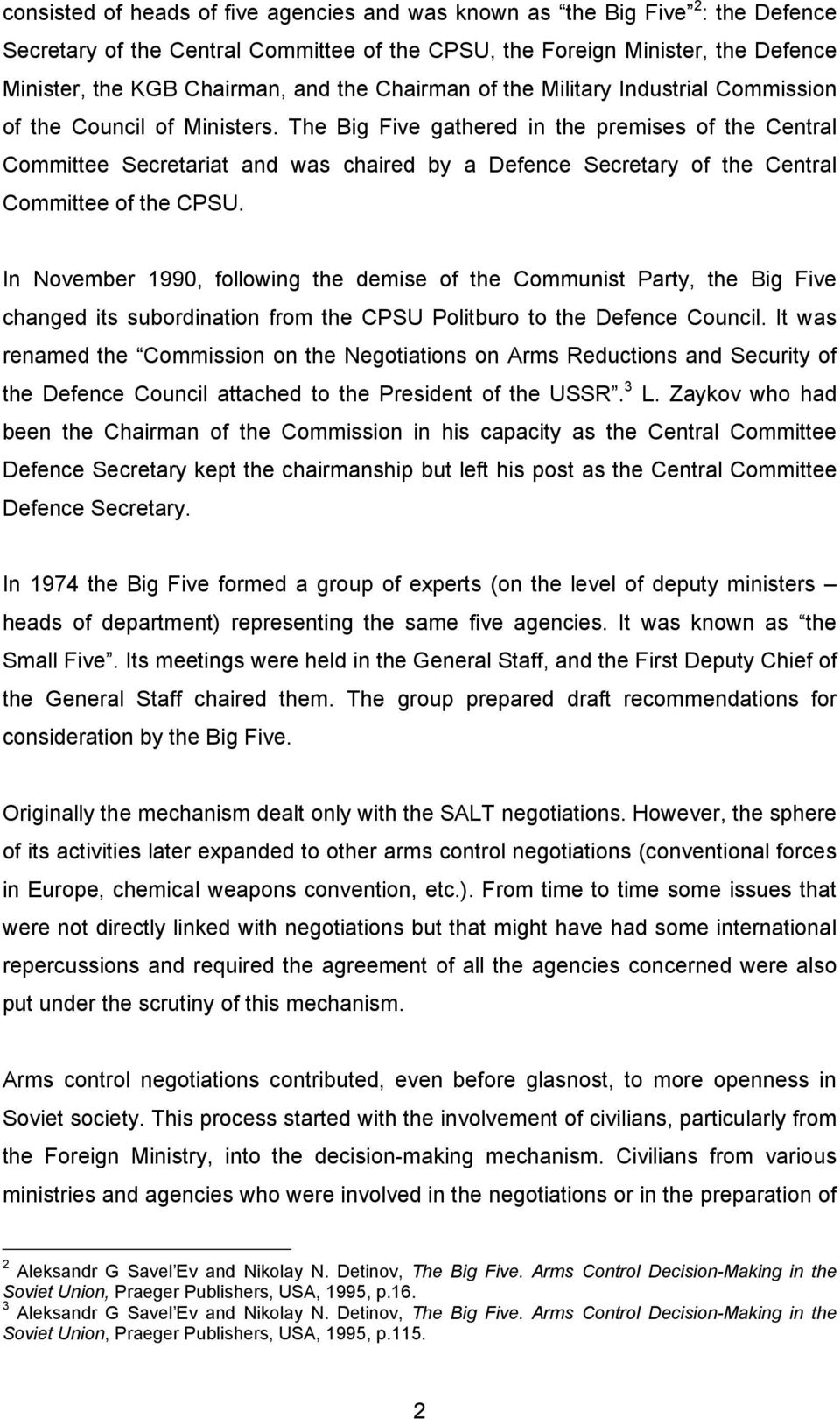 The Big Five gathered in the premises of the Central Committee Secretariat and was chaired by a Defence Secretary of the Central Committee of the CPSU.
