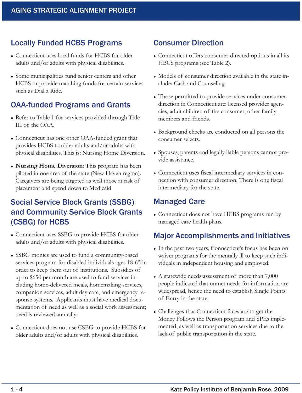 OAA-funded s and Grants Refer to Table 1 for services provided through Title III of the OAA. has one other OAA-funded grant that provides HCBS to older adults and/or adults with physical disabilities.