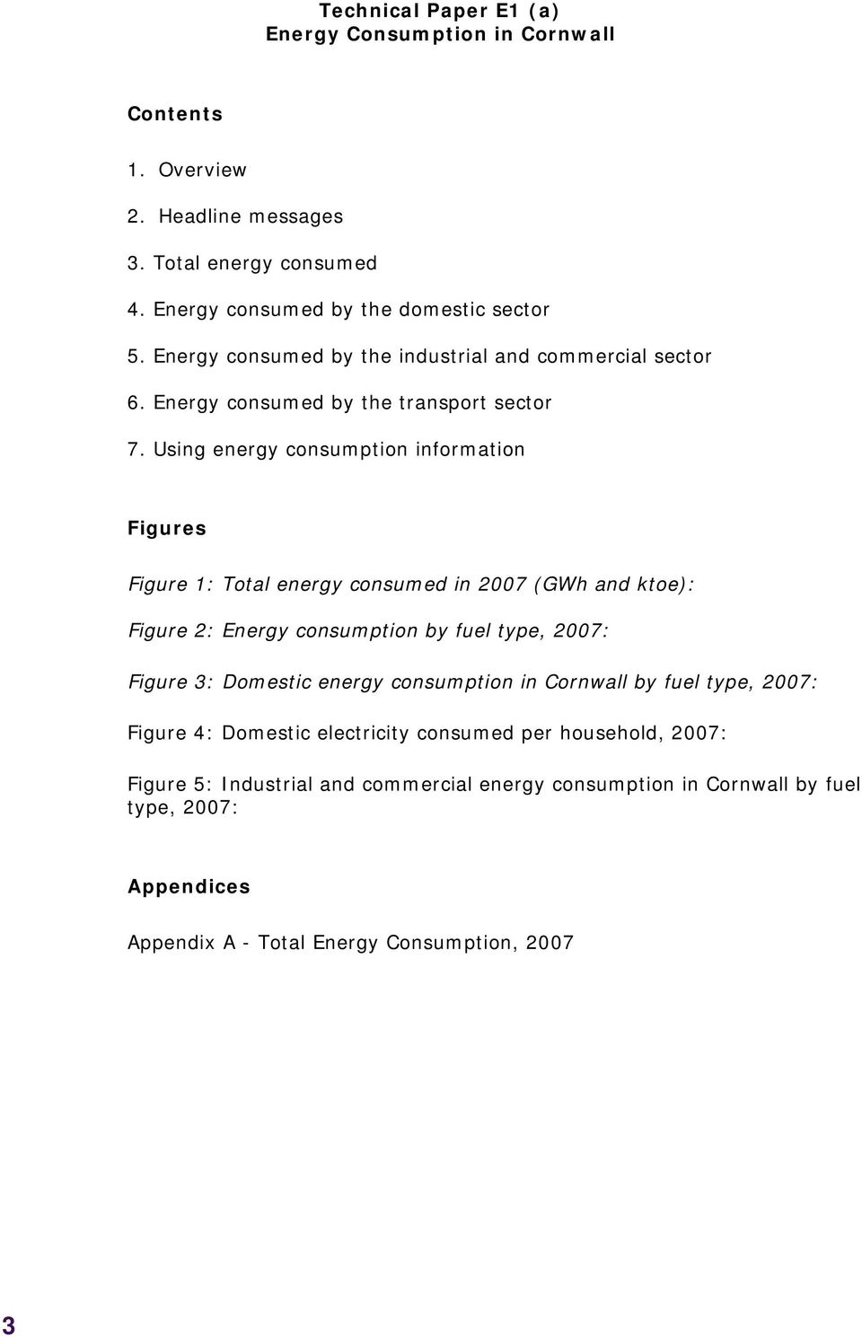 Using energy consumption information Figures Figure 1: Total energy consumed in 2007 (GWh and ktoe): Figure 2: Energy consumption by fuel type, 2007: Figure 3: Domestic