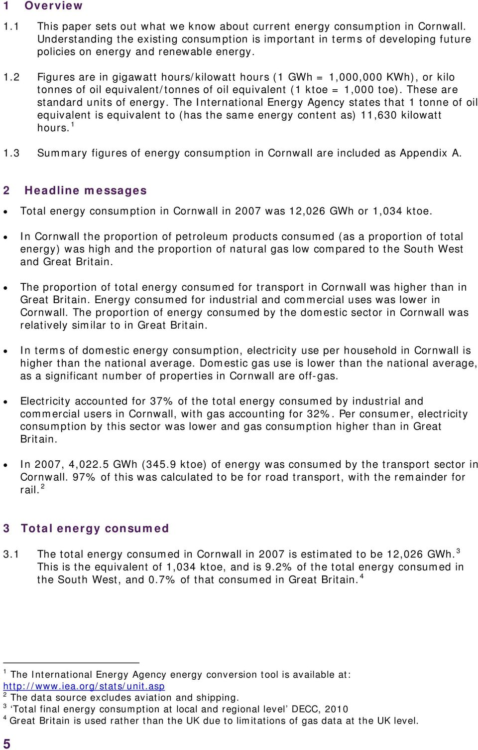 2 Figures are in gigawatt hours/kilowatt hours (1 GWh = 1,000,000 KWh), or kilo tonnes of oil equivalent/tonnes of oil equivalent (1 ktoe = 1,000 toe). These are standard units of energy.