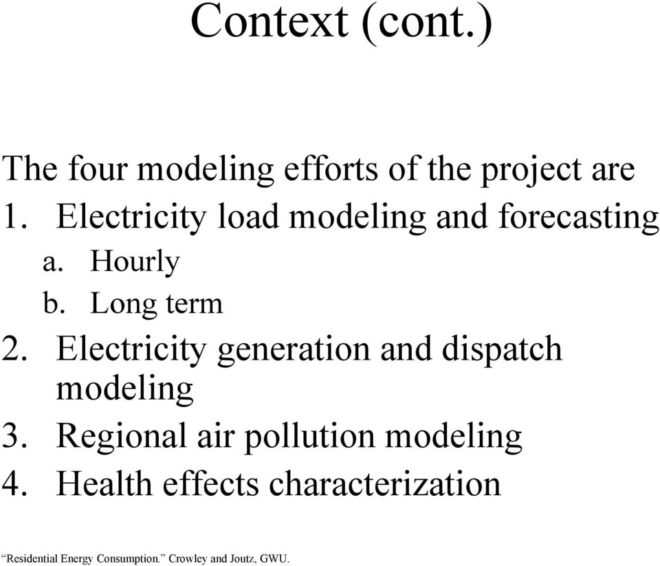 Electricity load modeling and forecasting a. Hourly b.