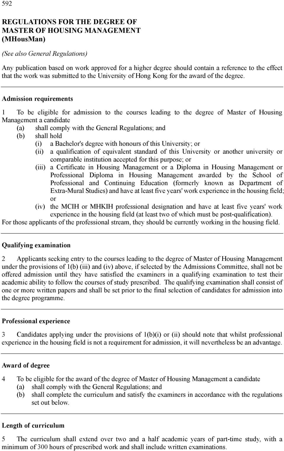 Admission requirements 1 To be eligible for admission to the courses leading to the degree of Master of Housing Management a candidate (a) shall comply with the General Regulations; and (b) shall