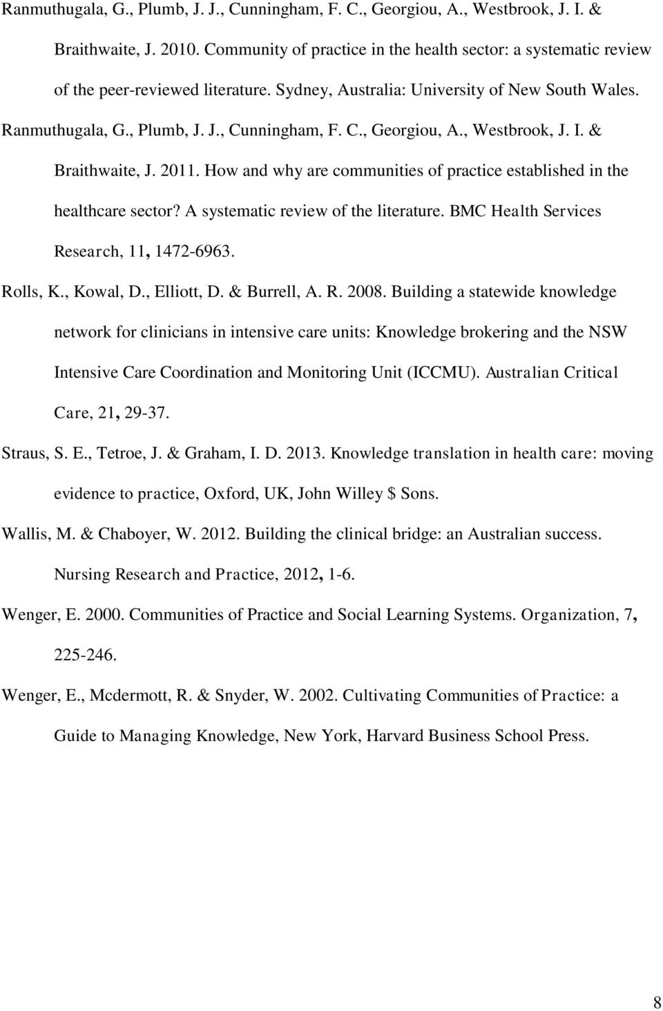 , Westbrook, J. I. & Braithwaite, J. 2011. How and why are communities of practice established in the healthcare sector? A systematic review of the literature.