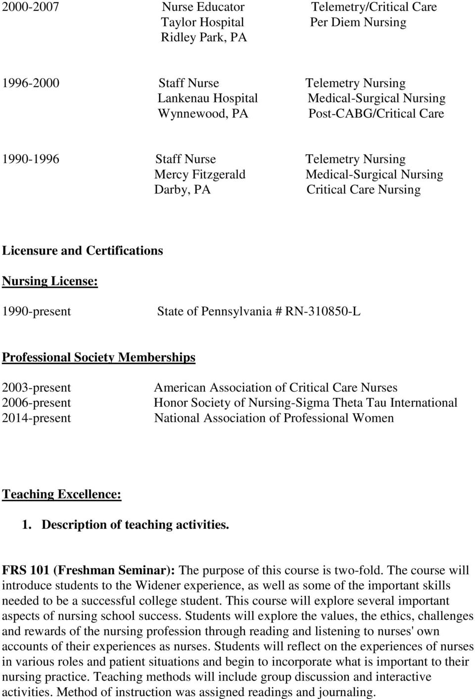 State of Pennsylvania # RN-310850-L Professional Society Memberships 2003-present 2006-present 2014-present American Association of Critical Care Nurses Honor Society of Nursing-Sigma Theta Tau