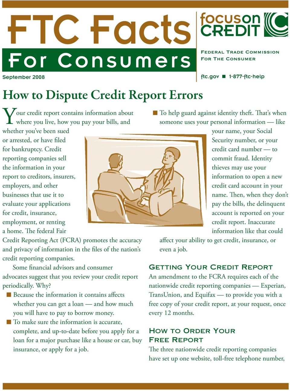 Credit reporting companies sell the information in your report to creditors, insurers, employers, and other businesses that use it to evaluate your applications for credit, insurance, employment, or