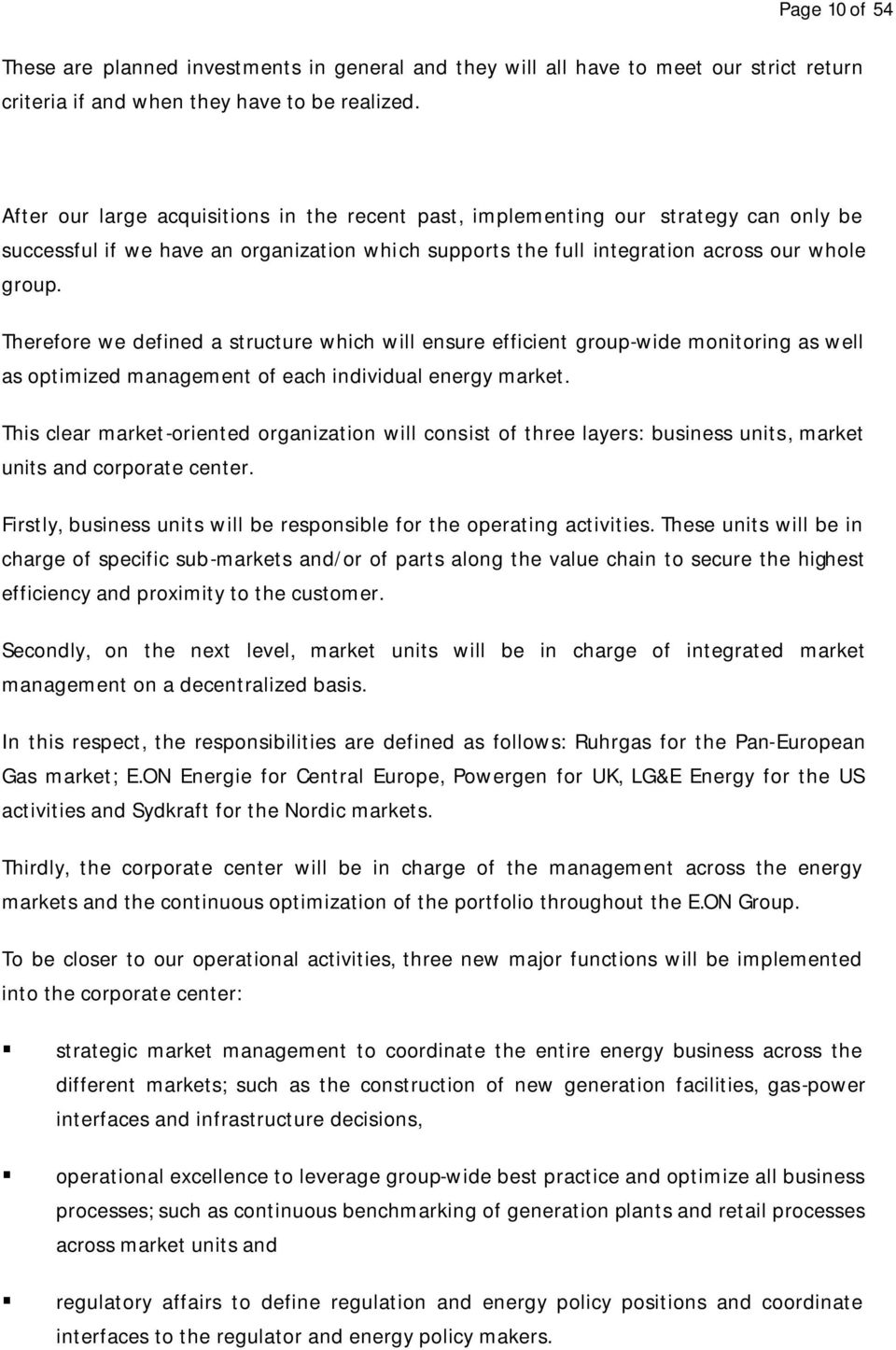 Therefore we defined a structure which will ensure efficient group-wide monitoring as well as optimized management of each individual energy market.