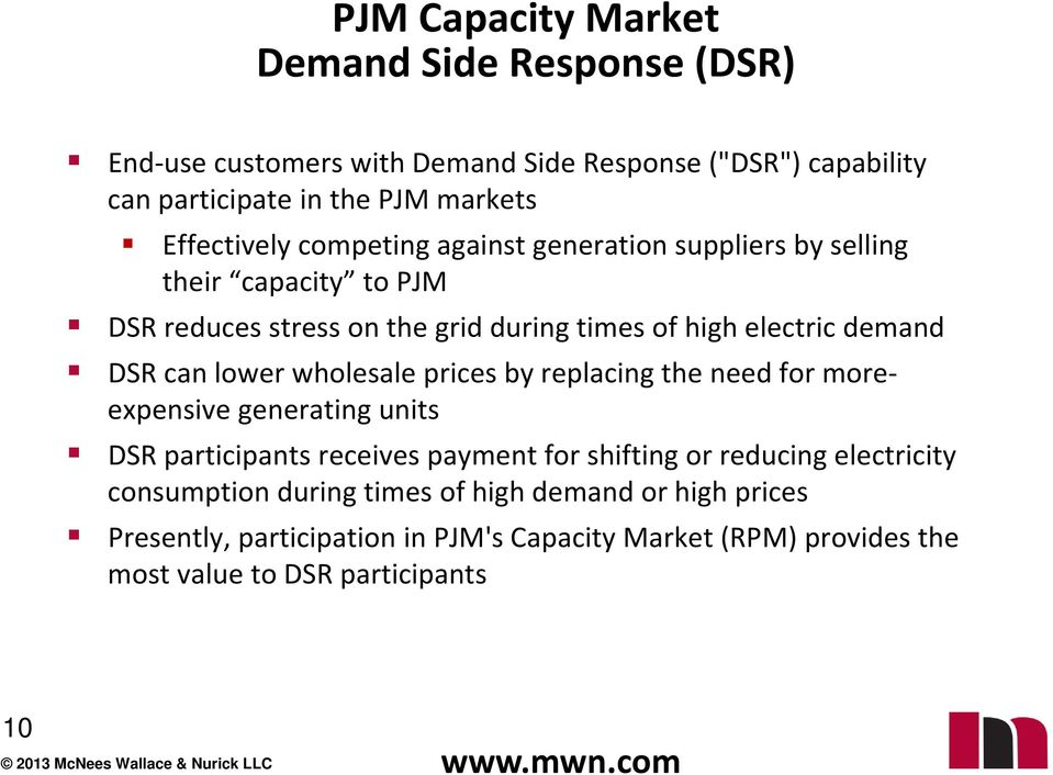 DSR can lower wholesale prices by replacing the need for moreexpensive generating units DSR participants receives payment for shifting or reducing