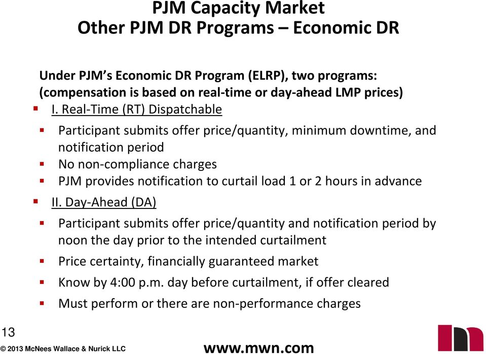 Real Time (RT) Dispatchable Participant submits offer price/quantity, minimum downtime, and notification period No non compliance charges PJM provides notification to