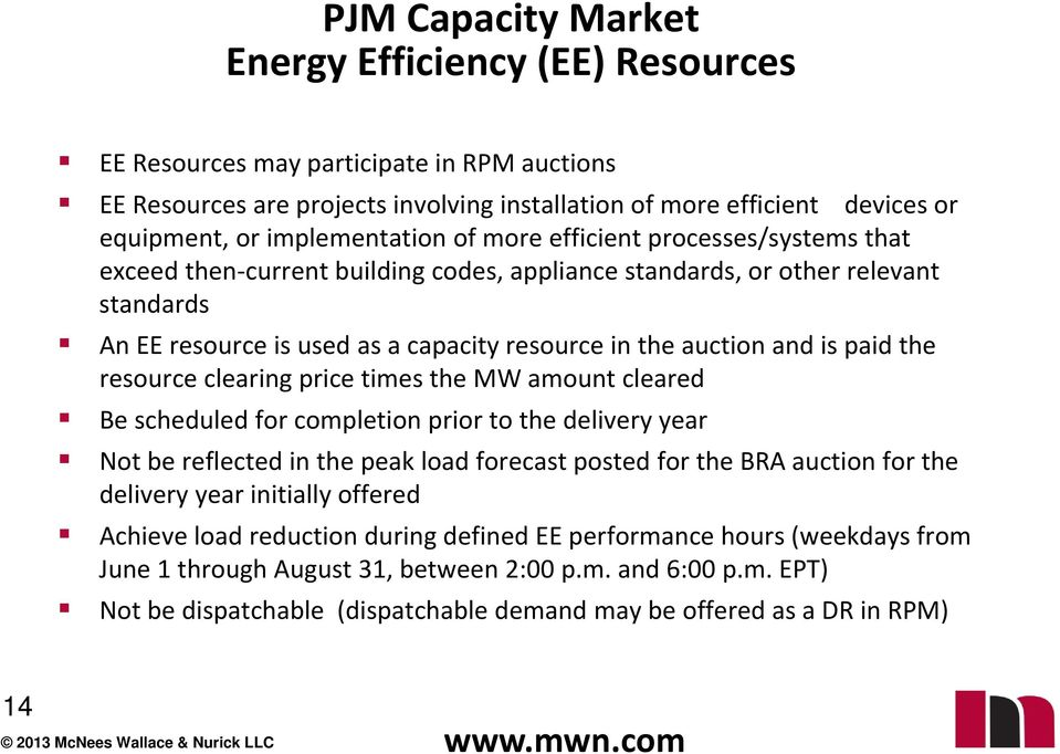 auction and is paid the resource clearing price times the MW amount cleared Be scheduled for completion prior to the delivery year Not be reflected in the peak load forecast posted for the BRA