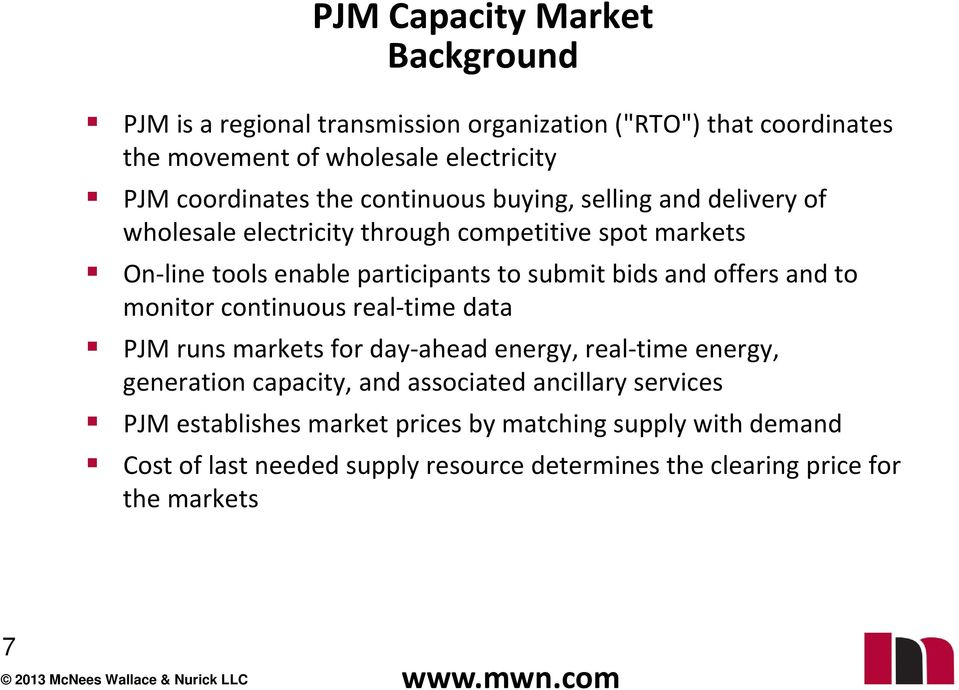 and offers and to monitor continuous real time data PJM runs markets for day ahead energy, real time energy, generation capacity, and associated
