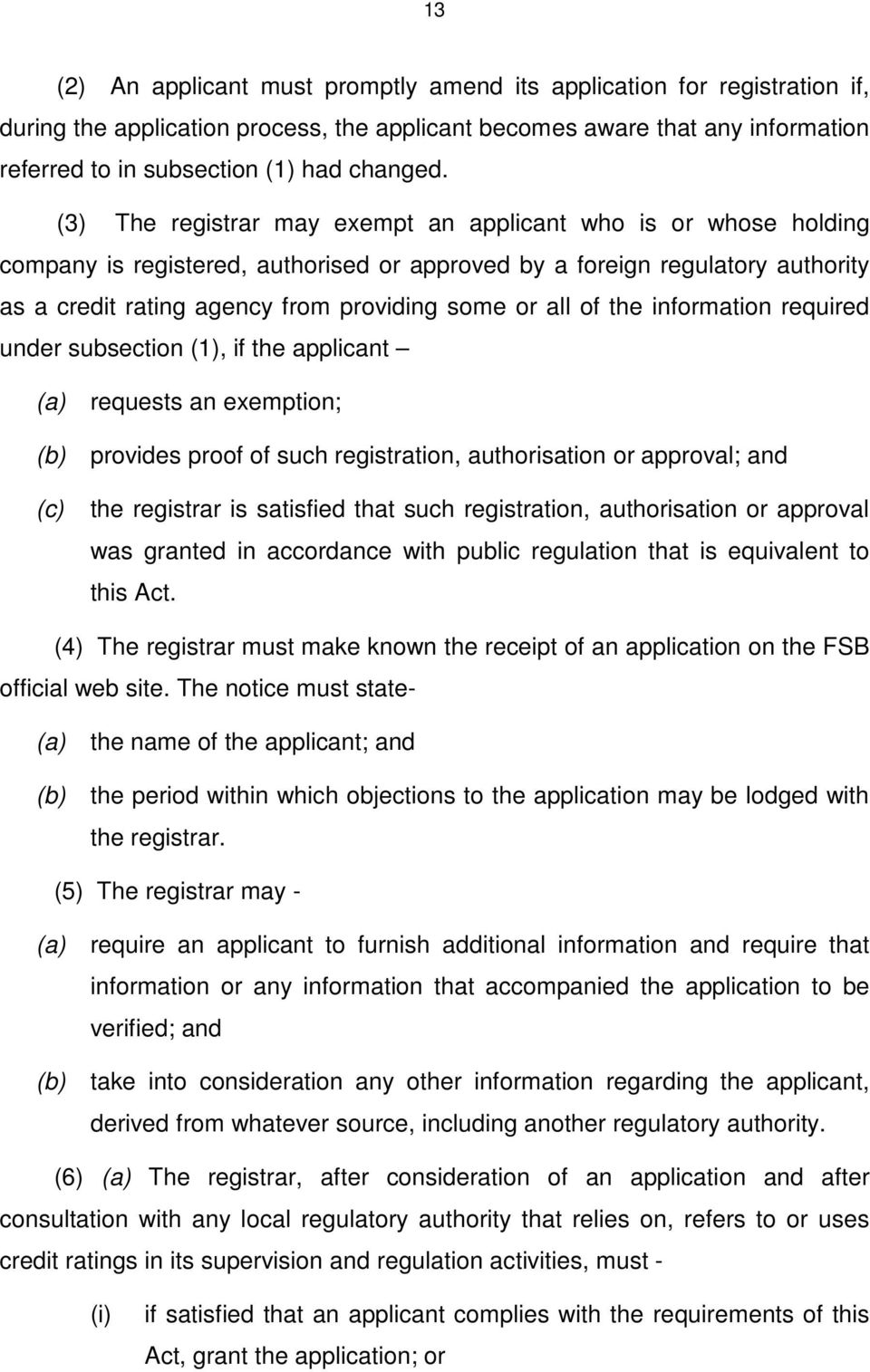 of the information required under subsection (1), if the applicant (a) requests an exemption; (b) provides proof of such registration, authorisation or approval; and (c) the registrar is satisfied