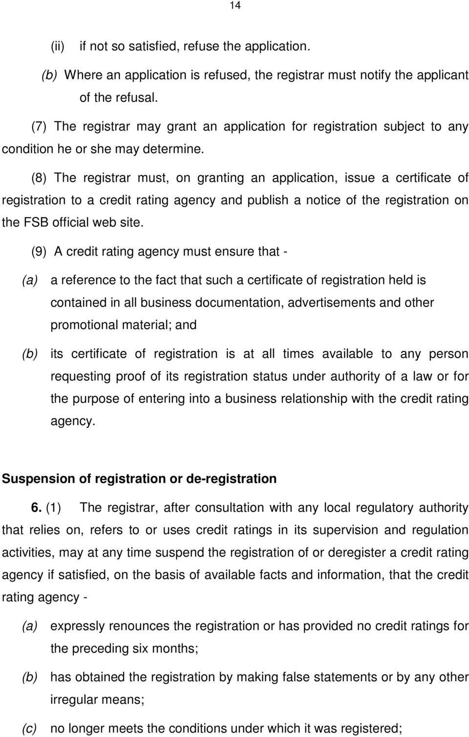 (8) The registrar must, on granting an application, issue a certificate of registration to a credit rating agency and publish a notice of the registration on the FSB official web site.