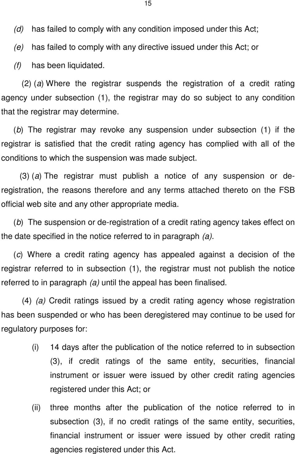 (b) The registrar may revoke any suspension under subsection (1) if the registrar is satisfied that the credit rating agency has complied with all of the conditions to which the suspension was made