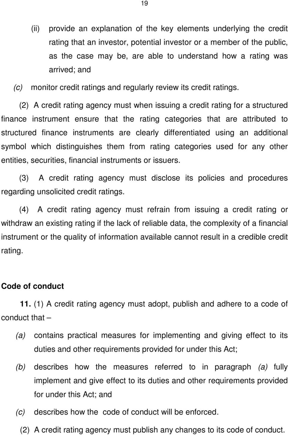 (2) A credit rating agency must when issuing a credit rating for a structured finance instrument ensure that the rating categories that are attributed to structured finance instruments are clearly