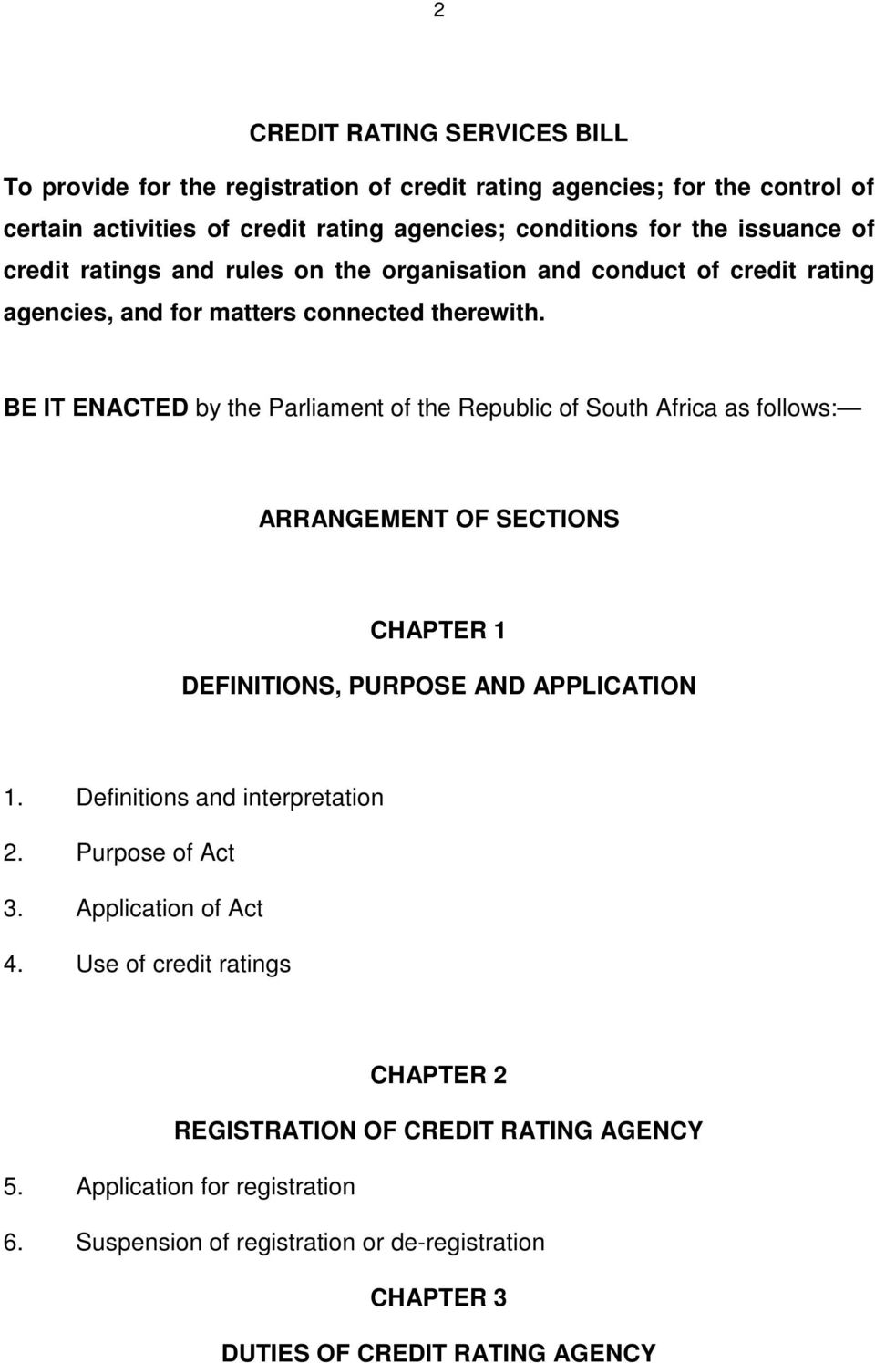 BE IT ENACTED by the Parliament of the Republic of South Africa as follows: ARRANGEMENT OF SECTIONS CHAPTER 1 DEFINITIONS, PURPOSE AND APPLICATION 1.