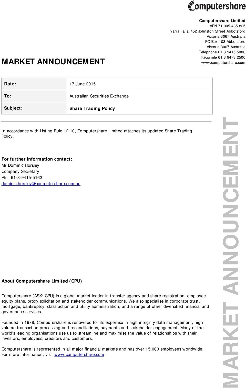 10, Computershare Limited attaches its updated Share Trading Policy. For further information contact: Mr Dominic Horsley Company Secretary Ph +61-3-9415-5162 dominic.horsley@comp