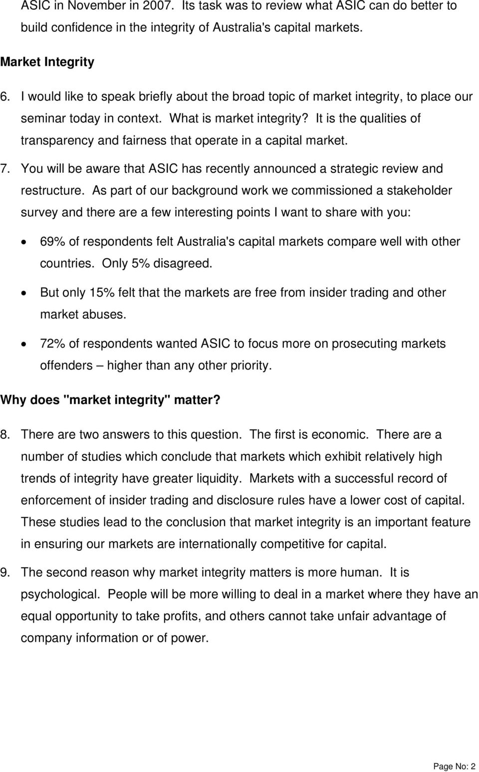 It is the qualities of transparency and fairness that operate in a capital market. 7. You will be aware that ASIC has recently announced a strategic review and restructure.