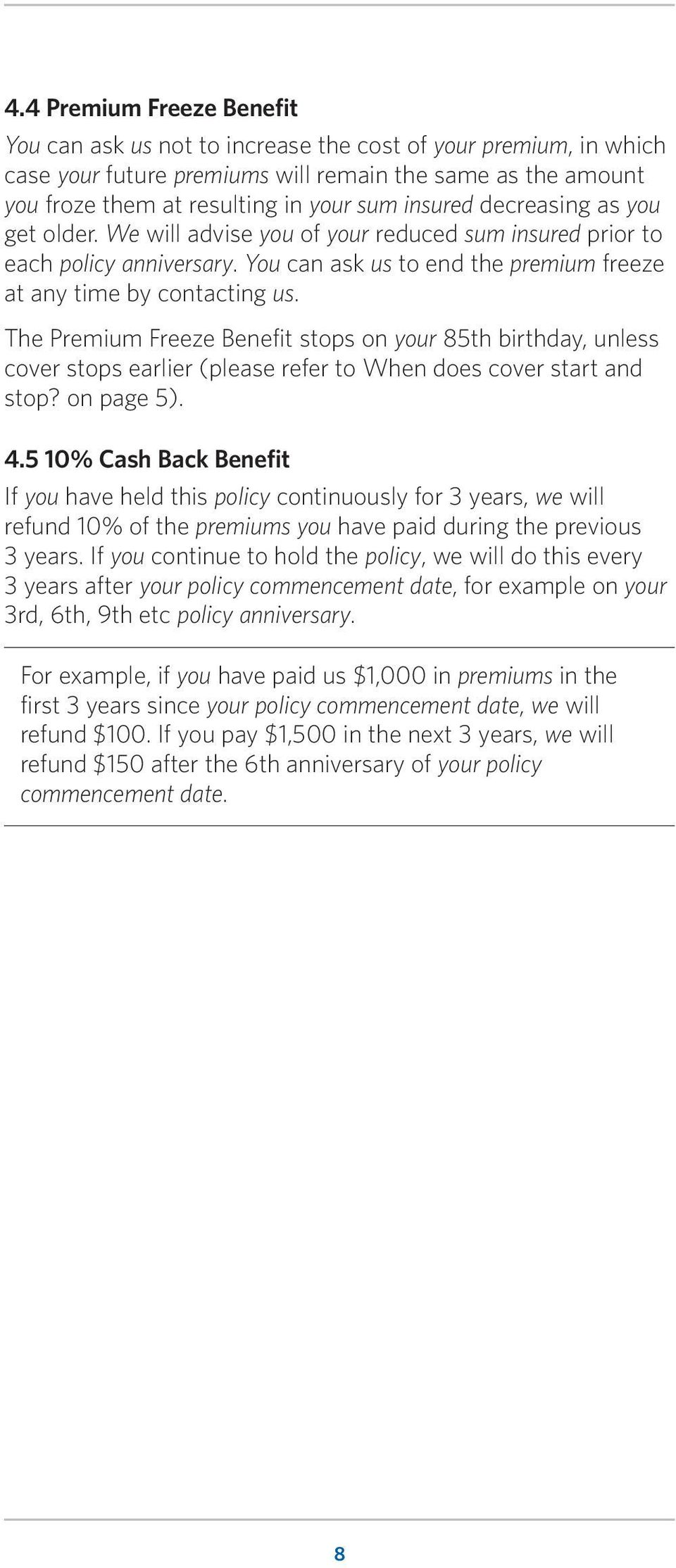 The Premium Freeze Benefit stops on your 85th birthday, unless cover stops earlier (please refer to When does cover start and stop? on page 5). 4.