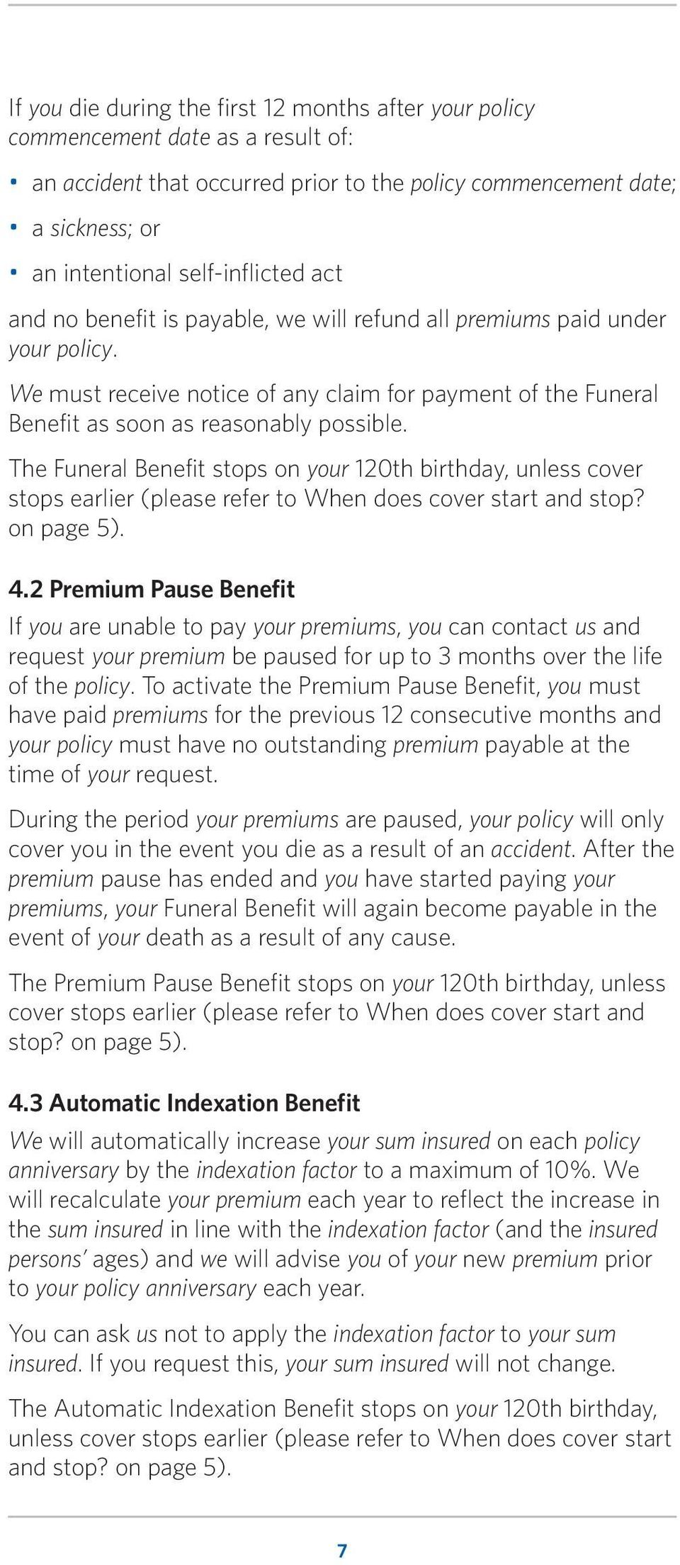 The Funeral Benefit stops on your 120th birthday, unless cover stops earlier (please refer to When does cover start and stop? on page 5). 4.