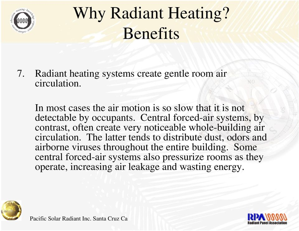 Central forced-air systems, by contrast, often create very noticeable whole-building air circulation.