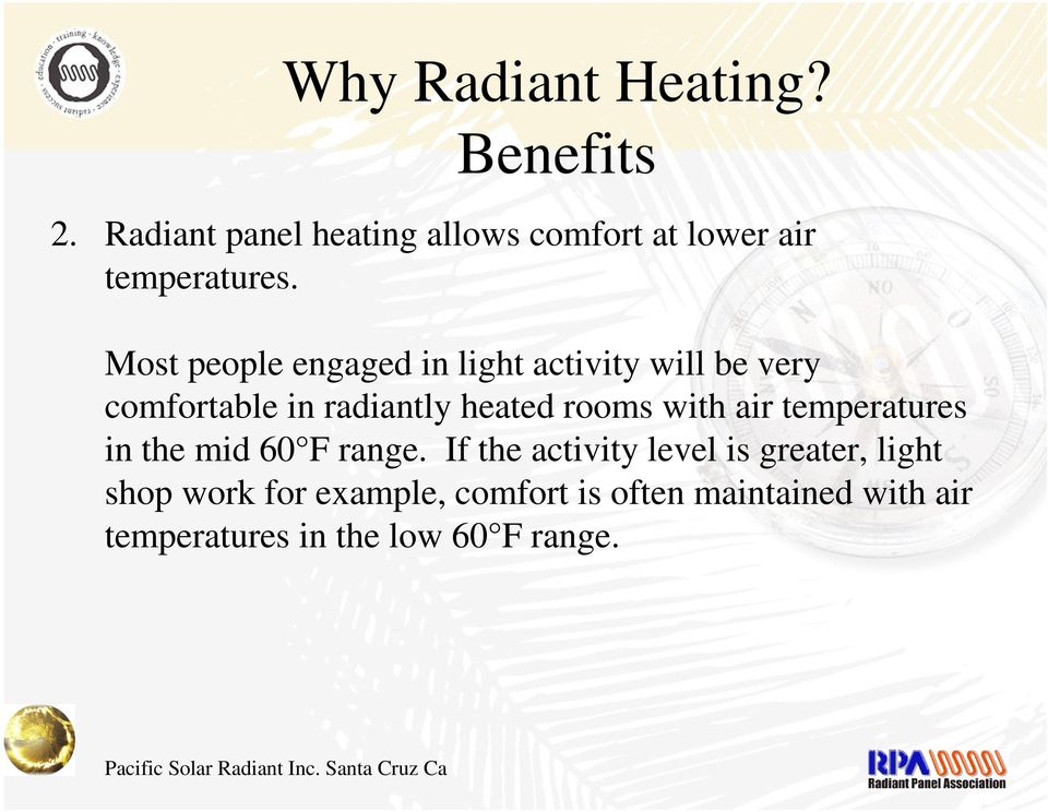 Most people engaged in light activity will be very comfortable in radiantly heated rooms