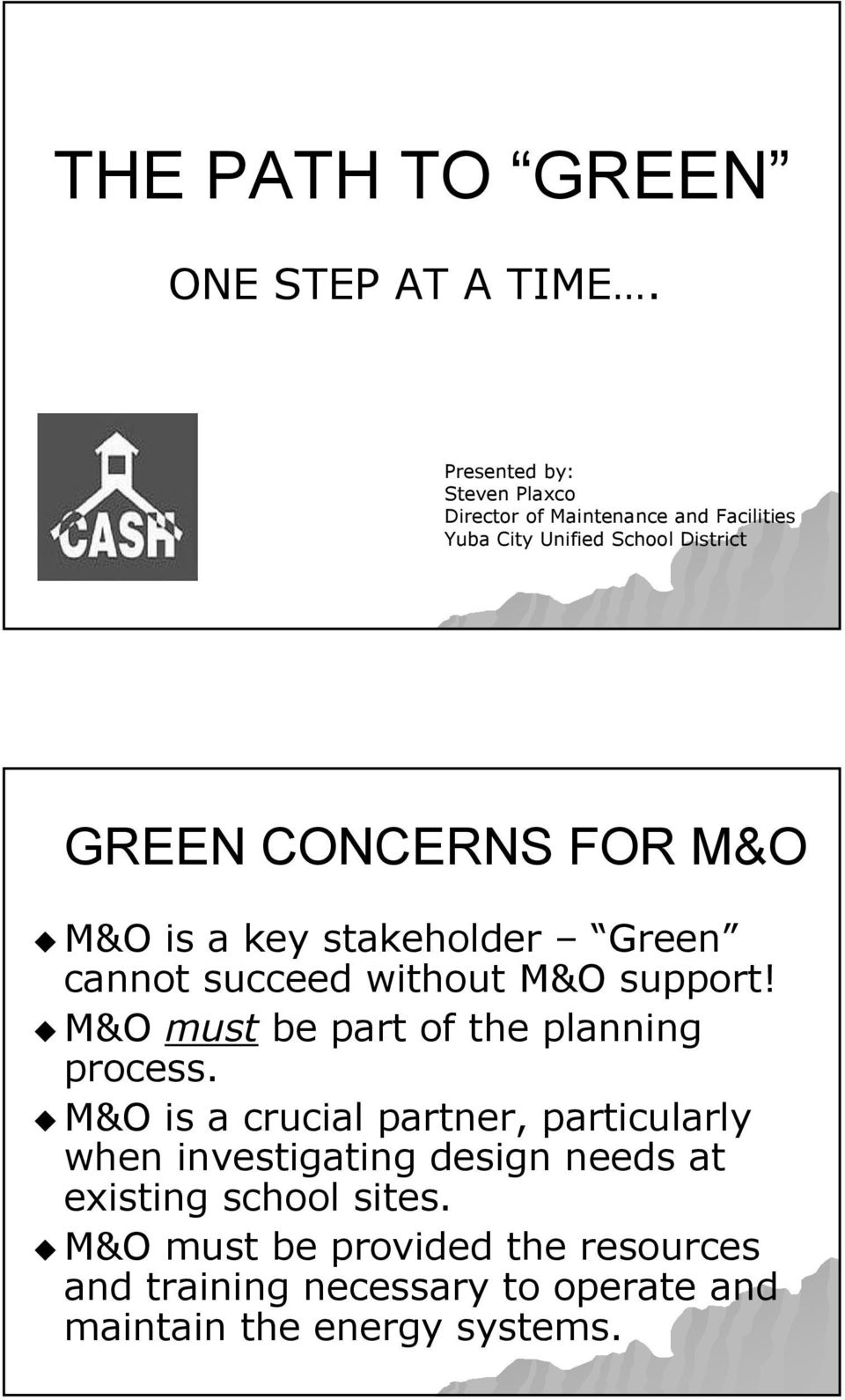 FOR M&O M&O is a key stakeholder Green cannot succeed without M&O support! M&O must be part of the planning process.