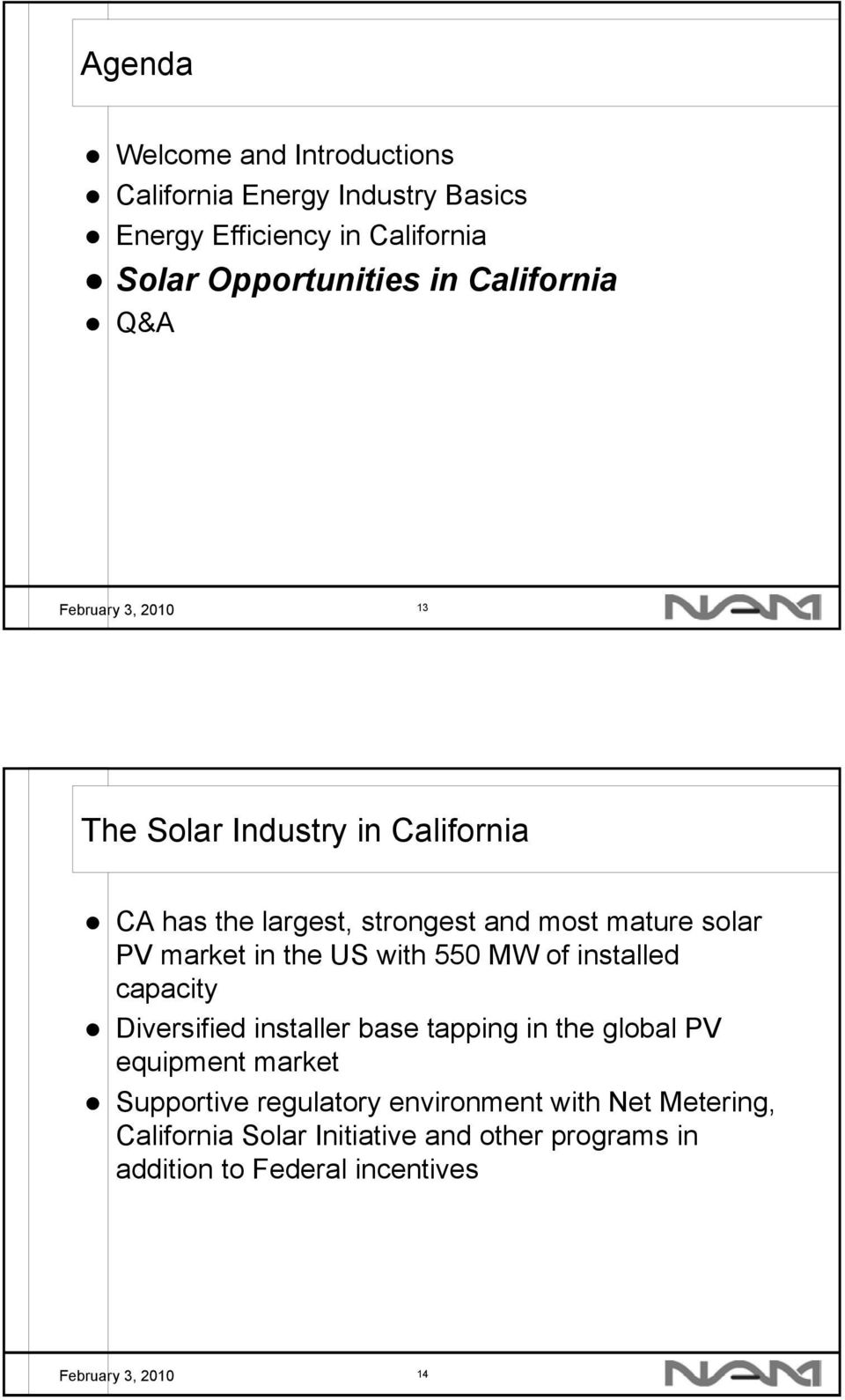 the US with 550 MW of installed capacity Diversified installer base tapping in the global PV equipment market Supportive