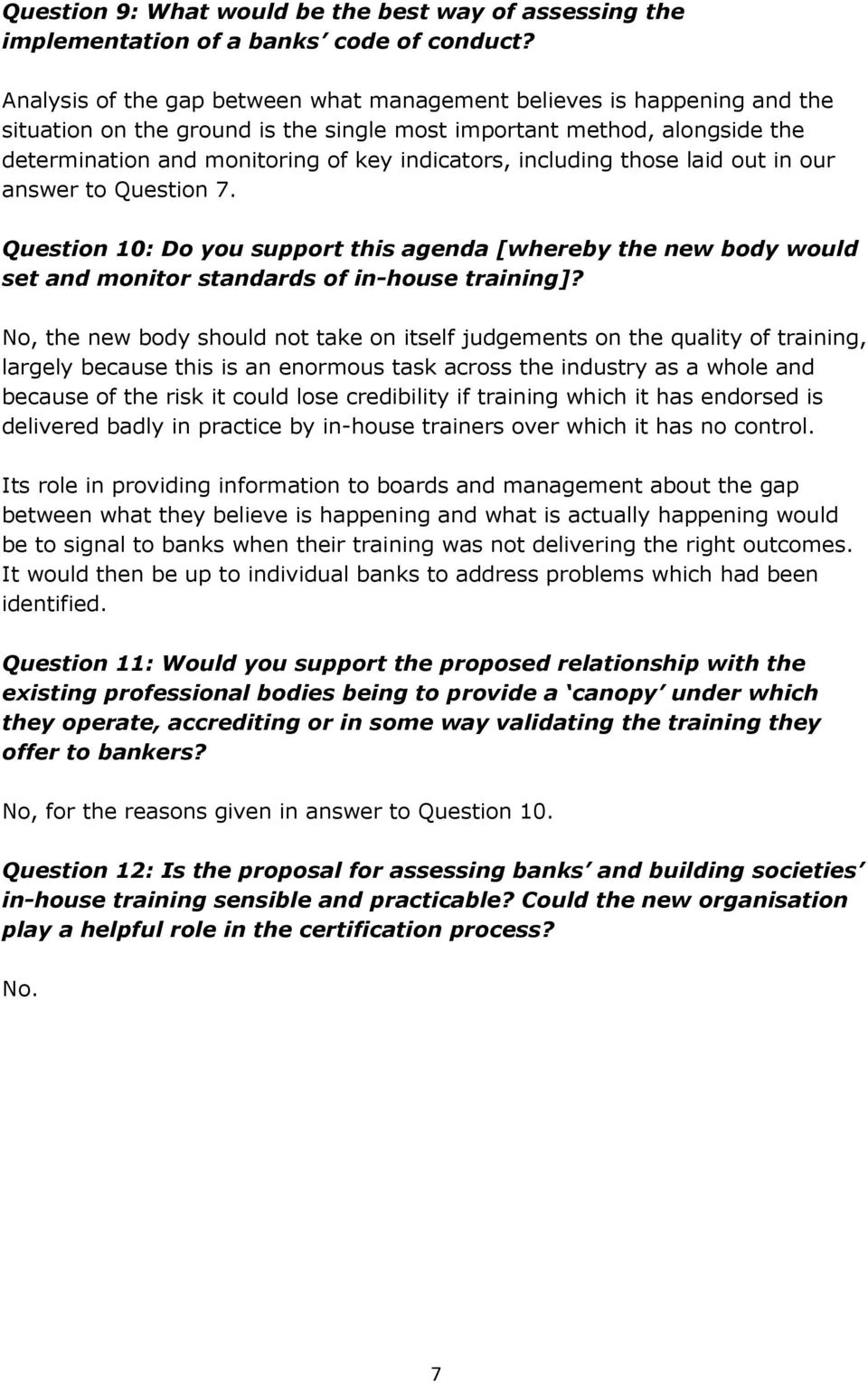 including those laid out in our answer to Question 7. Question 10: Do you support this agenda [whereby the new body would set and monitor standards of in-house training]?