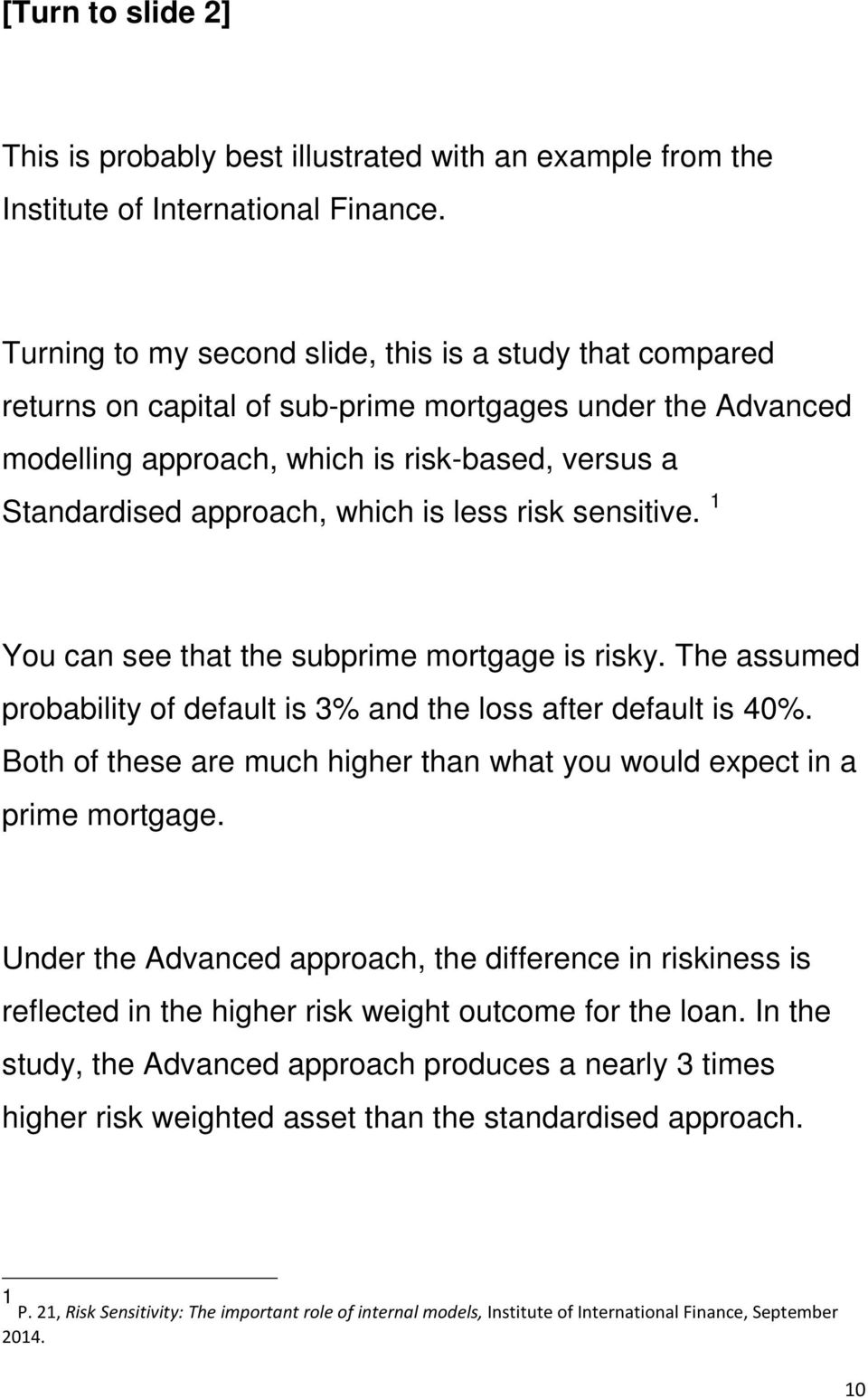 is less risk sensitive. 1 You can see that the subprime mortgage is risky. The assumed probability of default is 3% and the loss after default is 40%.