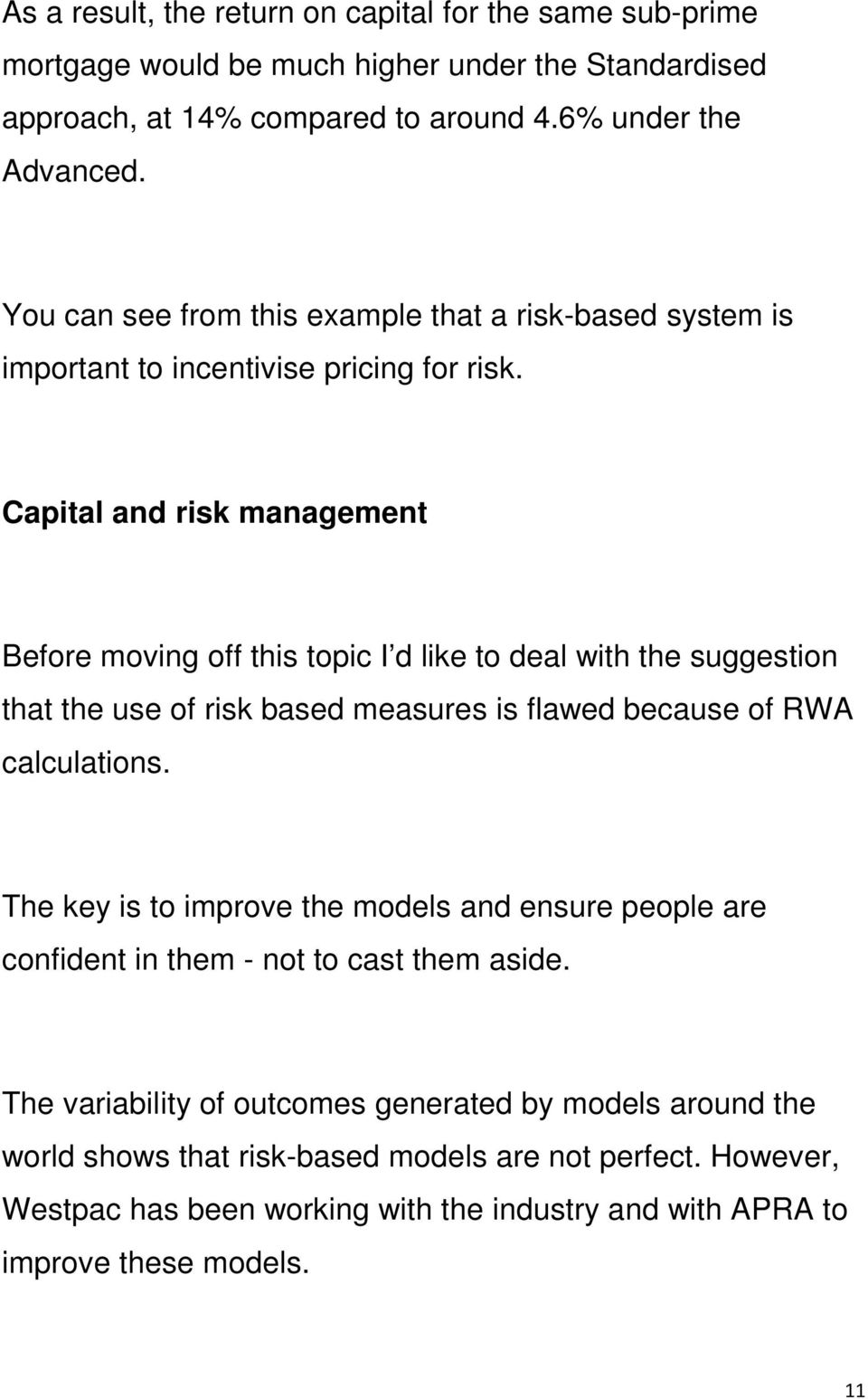 Capital and risk management Before moving off this topic I d like to deal with the suggestion that the use of risk based measures is flawed because of RWA calculations.