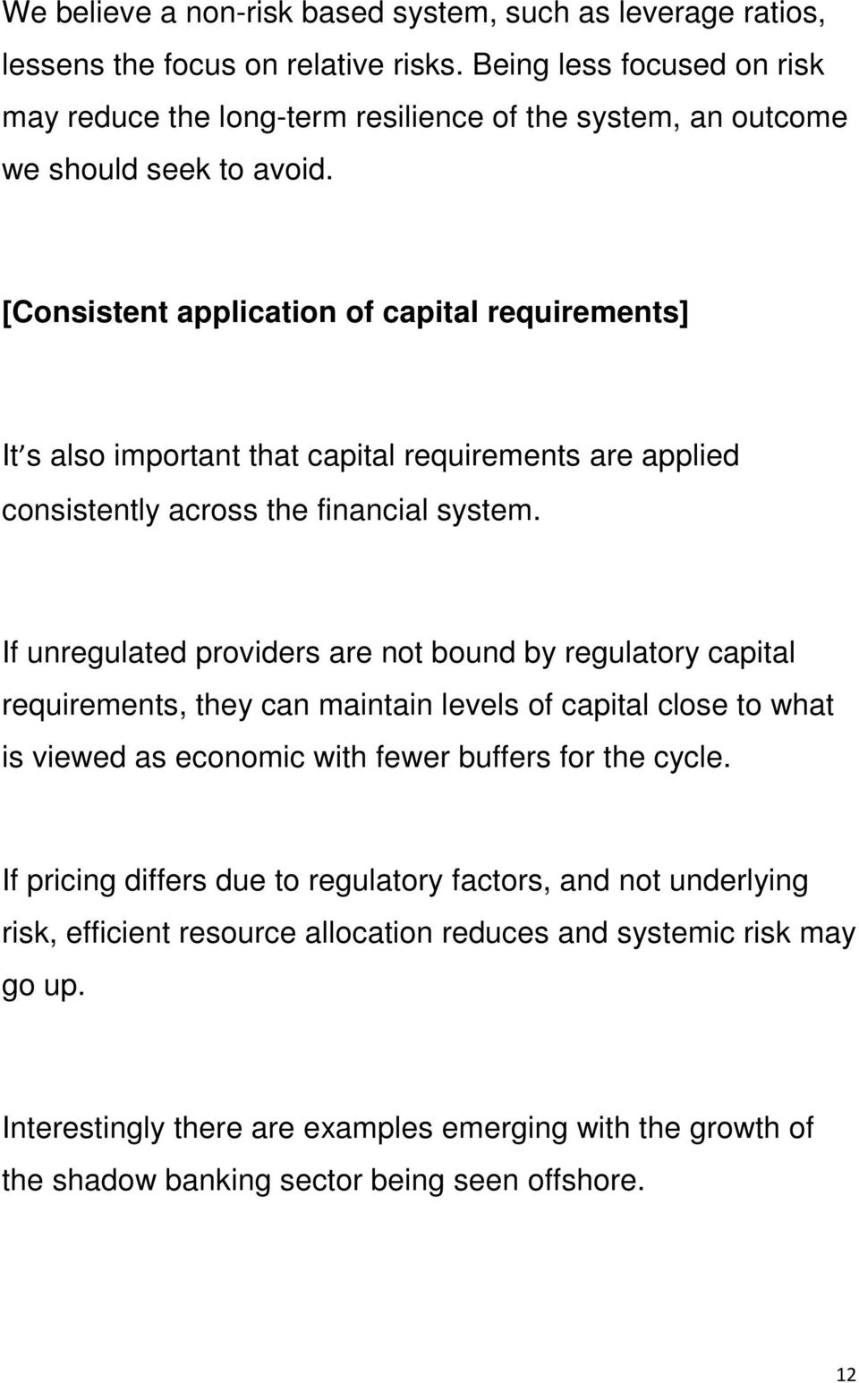 [Consistent application of capital requirements] It s also important that capital requirements are applied consistently across the financial system.