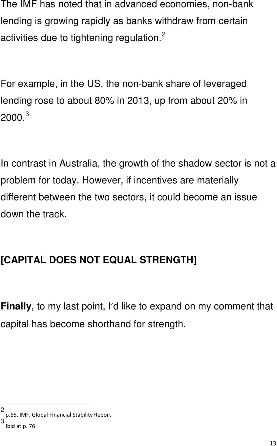 3 In contrast in Australia, the growth of the shadow sector is not a problem for today.