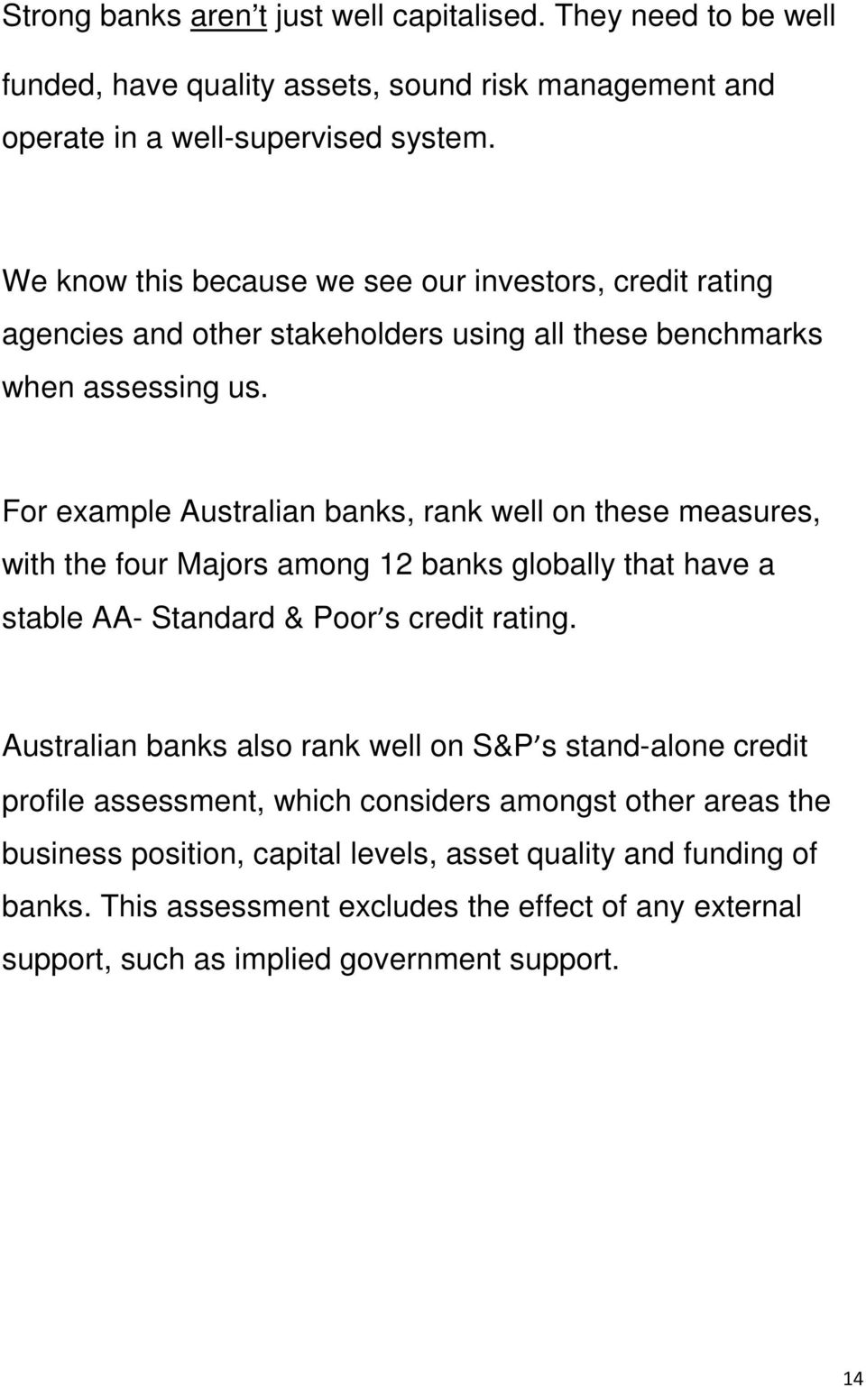 For example Australian banks, rank well on these measures, with the four Majors among 12 banks globally that have a stable AA- Standard & Poor s credit rating.