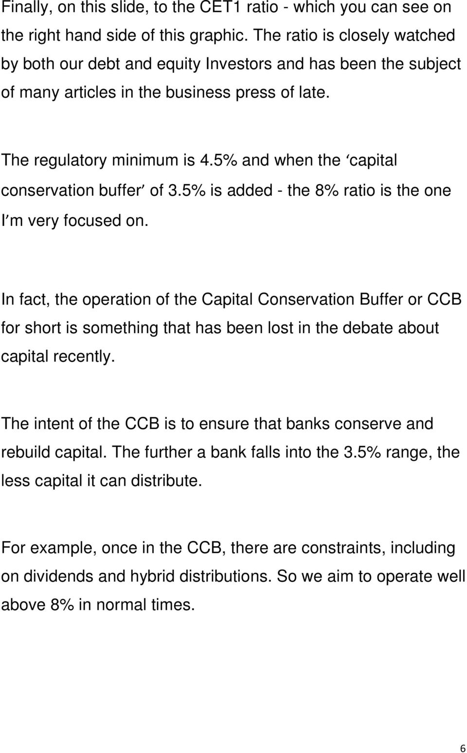 5% and when the capital conservation buffer of 3.5% is added - the 8% ratio is the one I m very focused on.