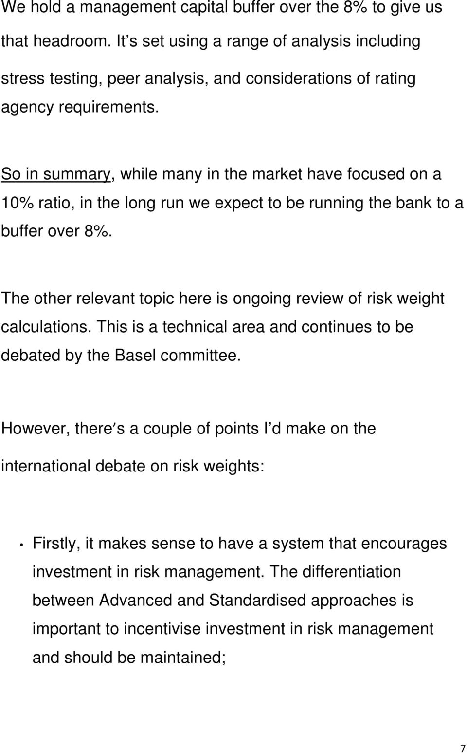 The other relevant topic here is ongoing review of risk weight calculations. This is a technical area and continues to be debated by the Basel committee.