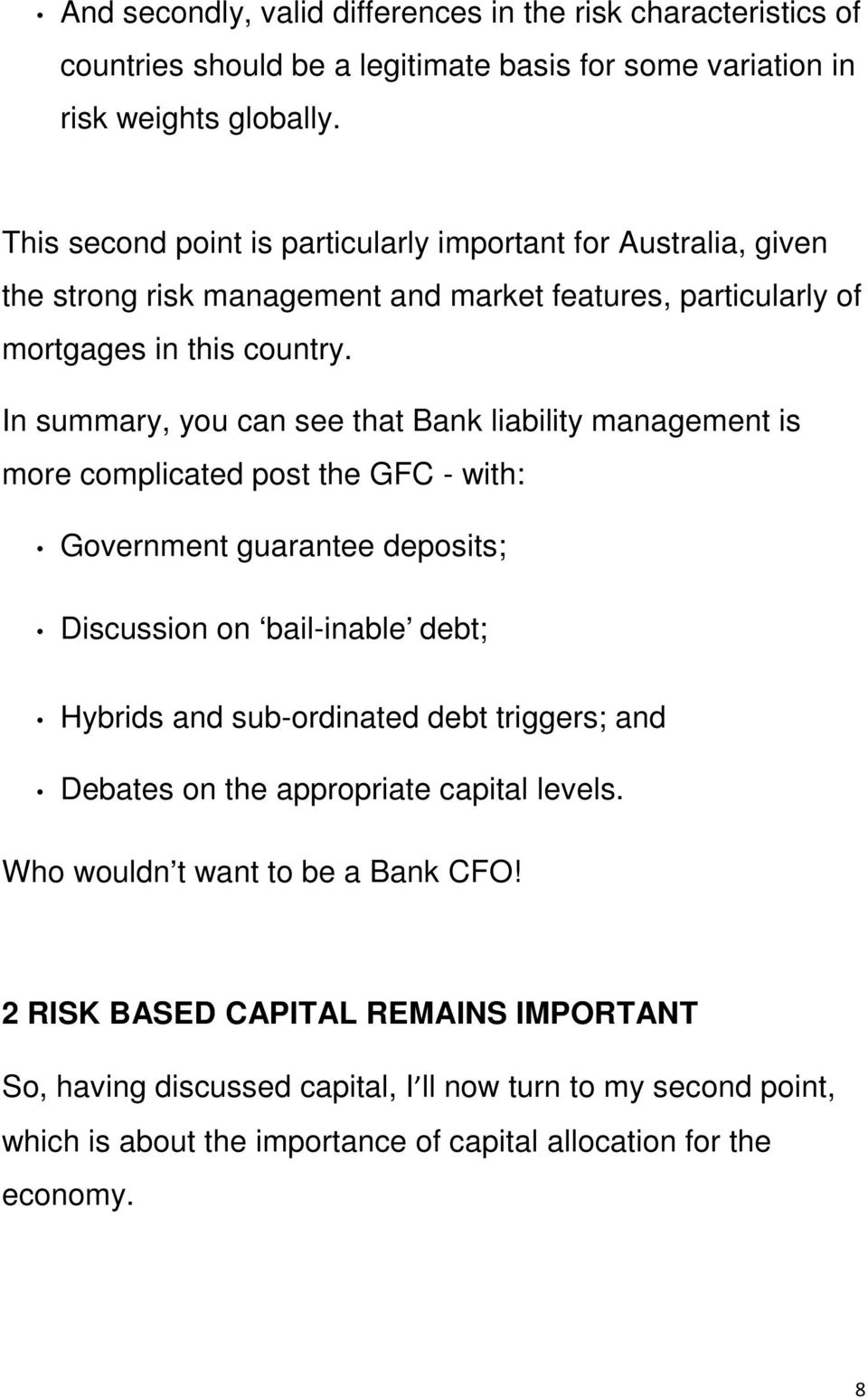 In summary, you can see that Bank liability management is more complicated post the GFC - with: Government guarantee deposits; Discussion on bail-inable debt; Hybrids and sub-ordinated debt