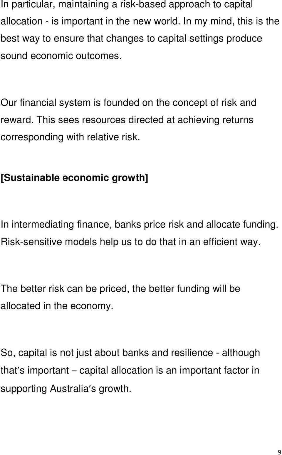 This sees resources directed at achieving returns corresponding with relative risk. [Sustainable economic growth] In intermediating finance, banks price risk and allocate funding.