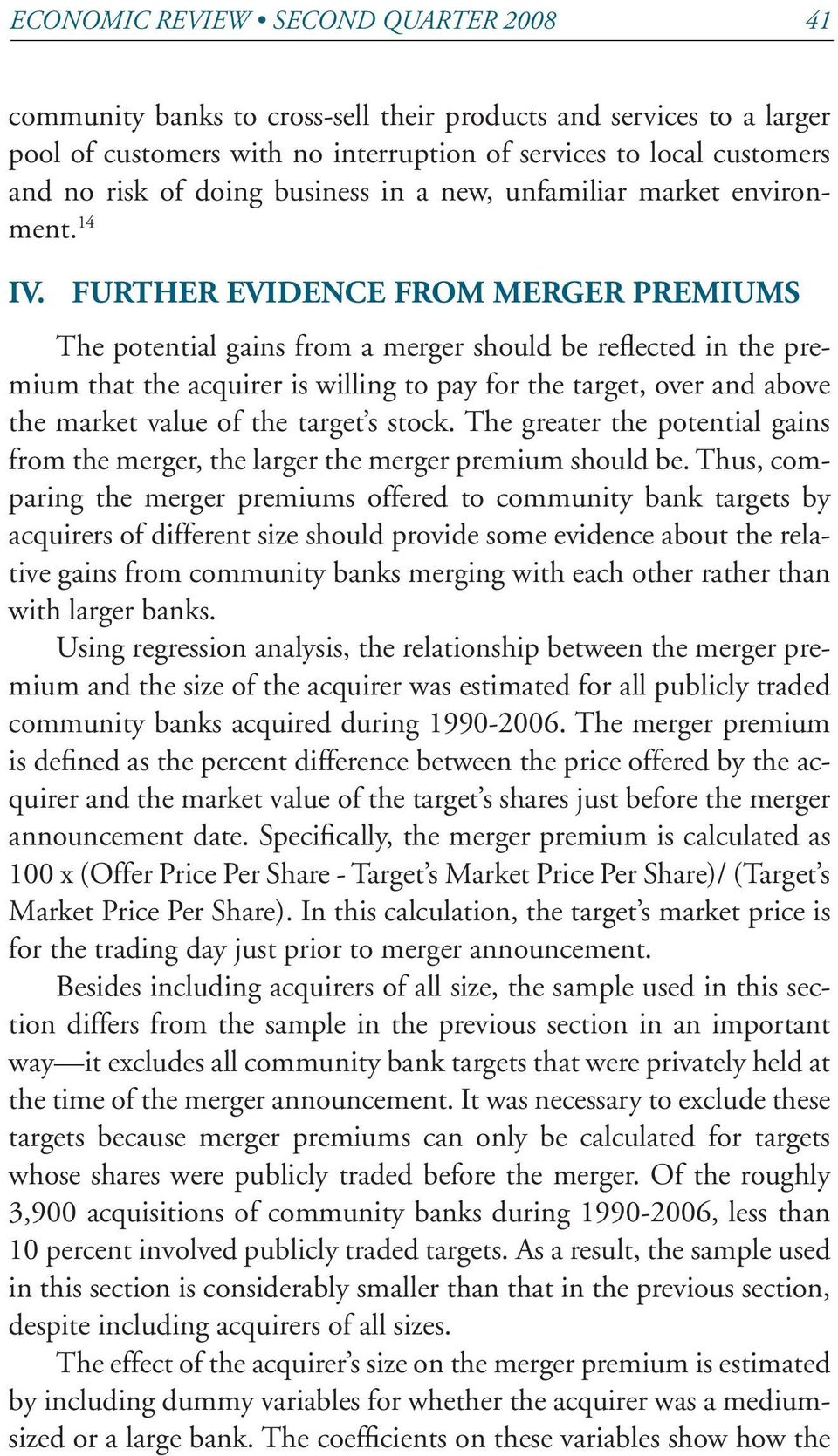 Further Evidence from Merger Premiums The potential gains from a merger should be reflected in the premium that the acquirer is willing to pay for the target, over and above the market value of the