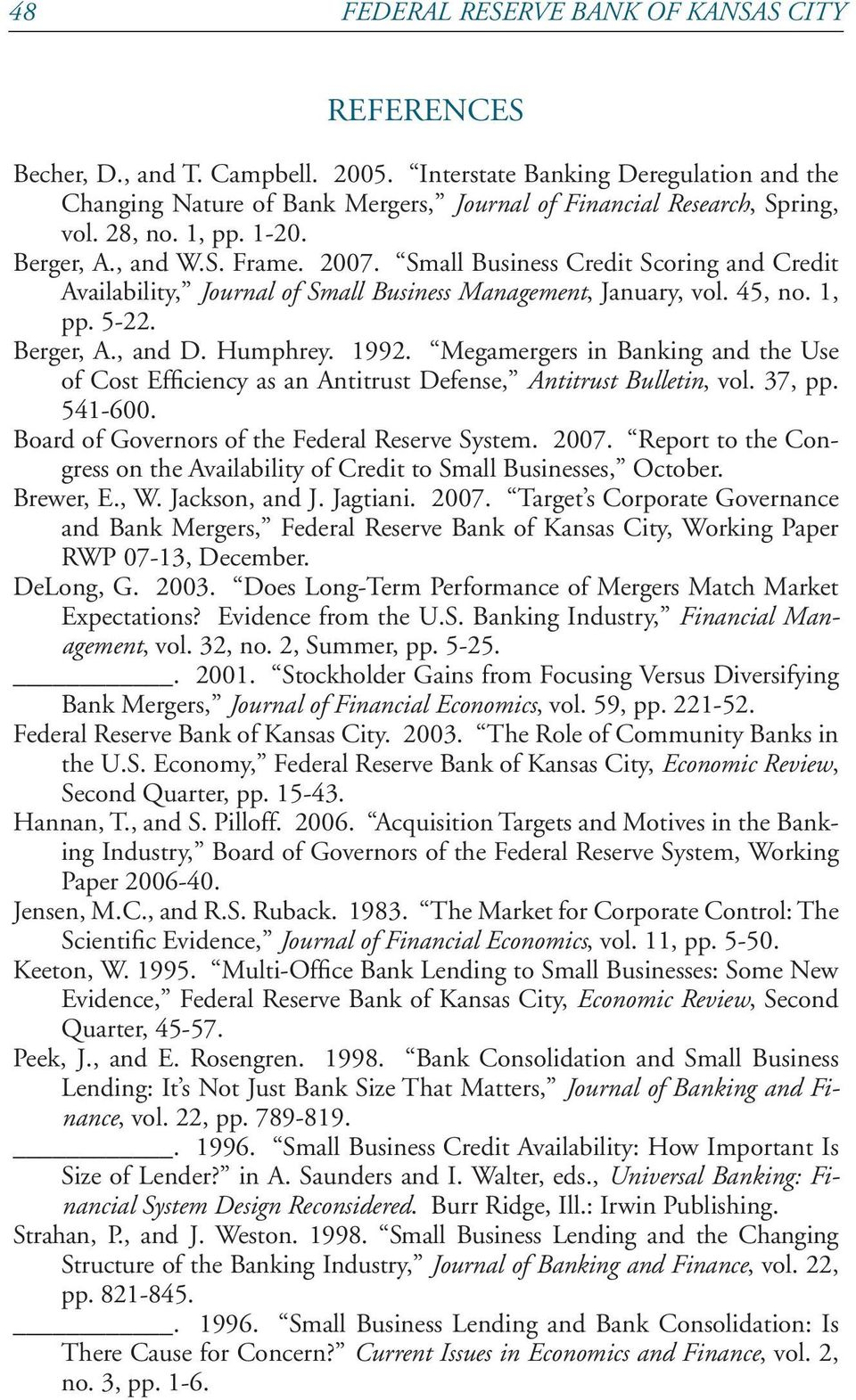 Small Business Credit Scoring and Credit Availability, Journal of Small Business Management, January, vol. 45, no. 1, pp. 5-22. Berger, A., and D. Humphrey. 1992.