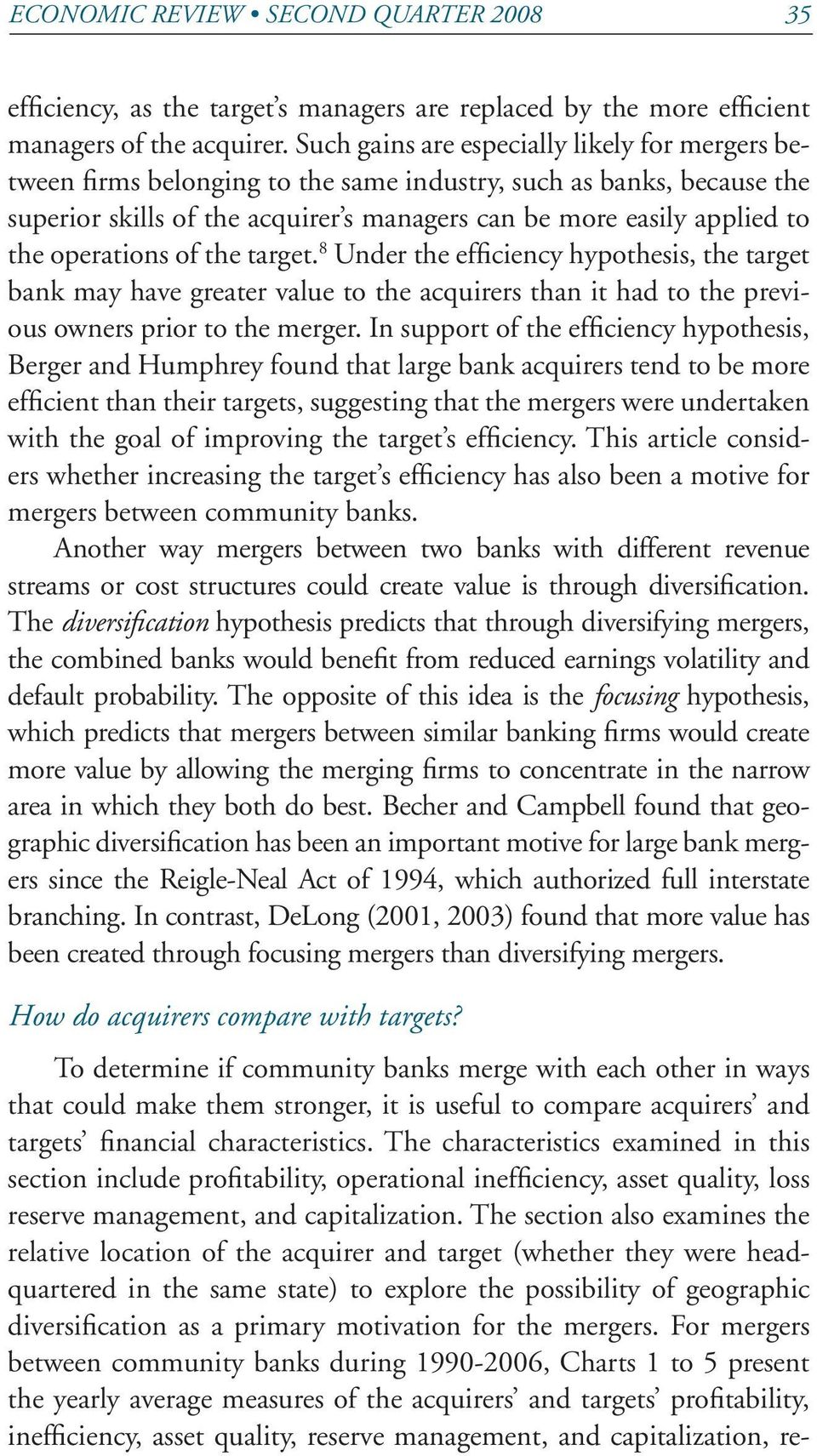 operations of the target. 8 Under the efficiency hypothesis, the target bank may have greater value to the acquirers than it had to the previous owners prior to the merger.