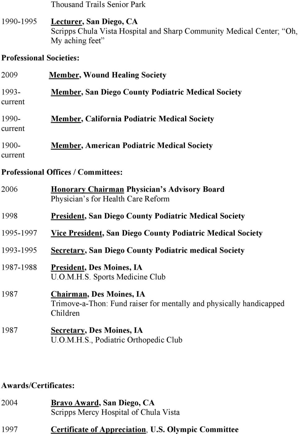 Professional Offices / Committees: 2006 Honorary Chairman Physician s Advisory Board Physician s for Health Care Reform 1998 President, San Diego County Podiatric Medical Society 1995-1997 Vice