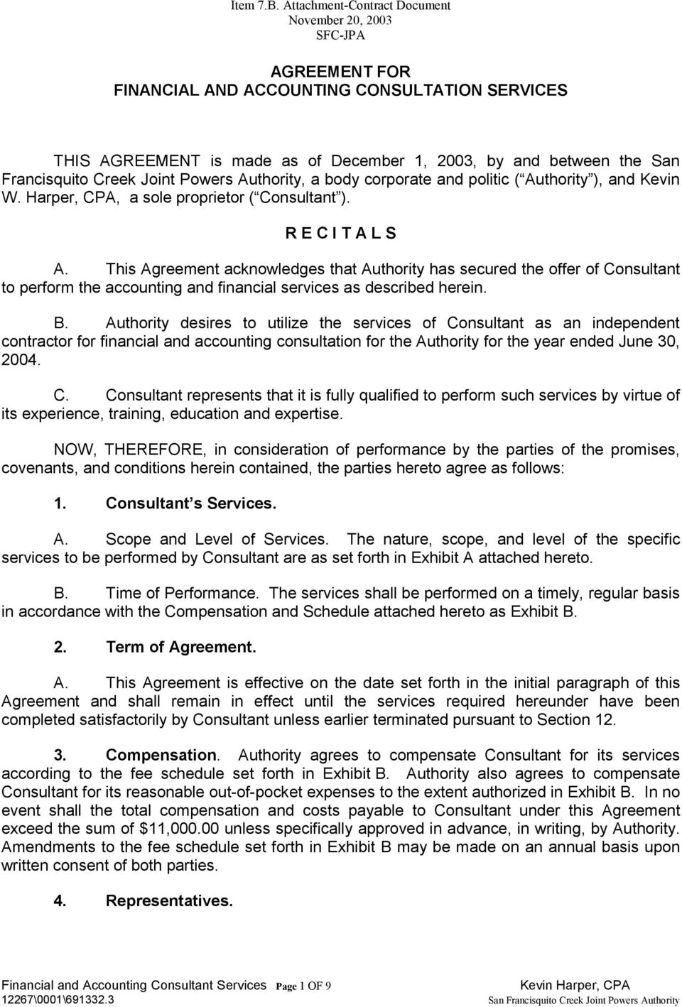 This Agreement acknowledges that Authority has secured the offer of Consultant to perform the accounting and financial services as described herein. B.