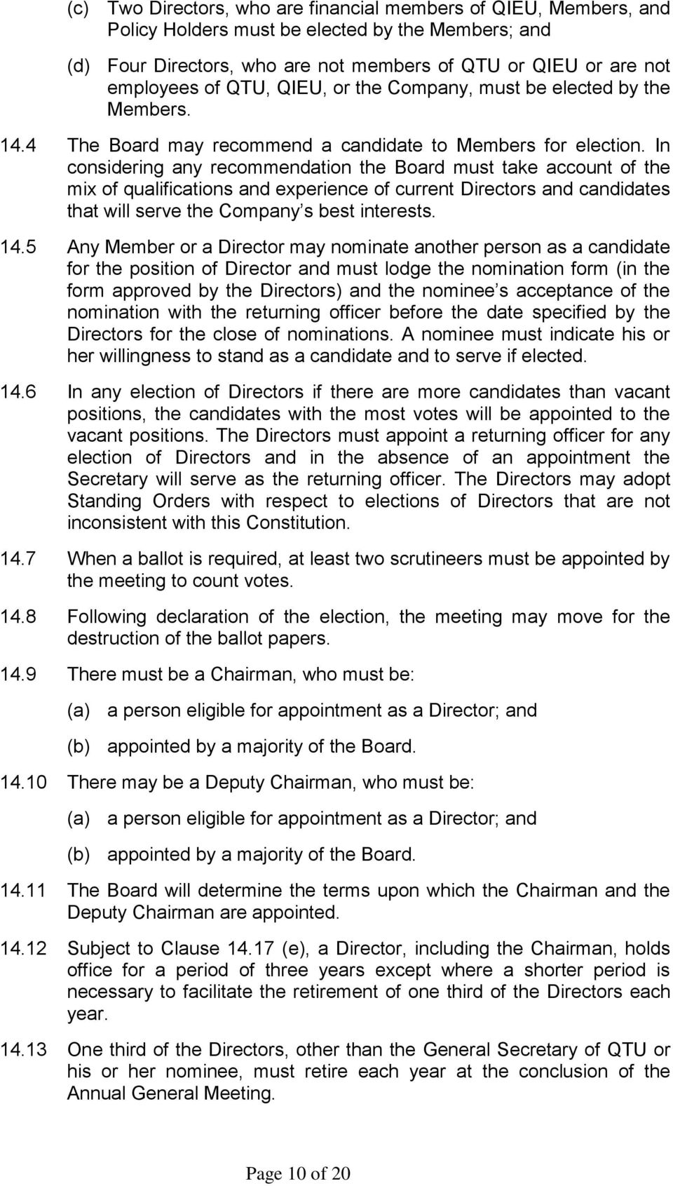 In considering any recommendation the Board must take account of the mix of qualifications and experience of current Directors and candidates that will serve the Company s best interests. 14.