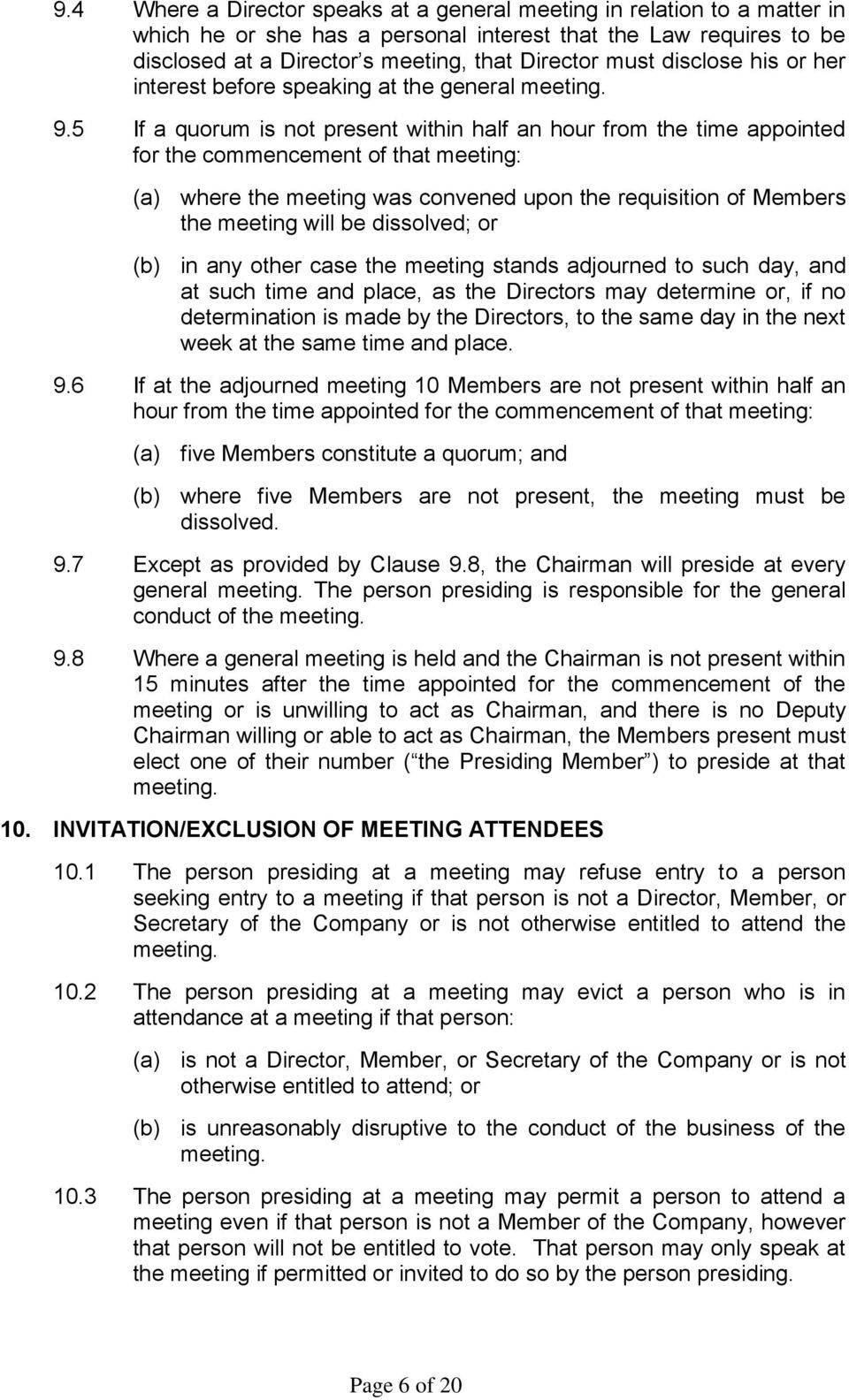 5 If a quorum is not present within half an hour from the time appointed for the commencement of that meeting: (a) where the meeting was convened upon the requisition of Members the meeting will be
