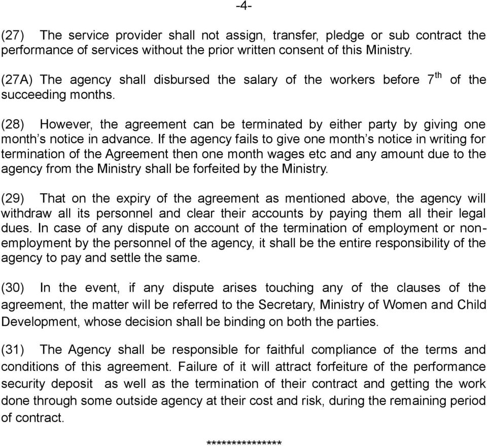 If the agency fails to give one month s notice in writing for termination of the Agreement then one month wages etc and any amount due to the agency from the Ministry shall be forfeited by the