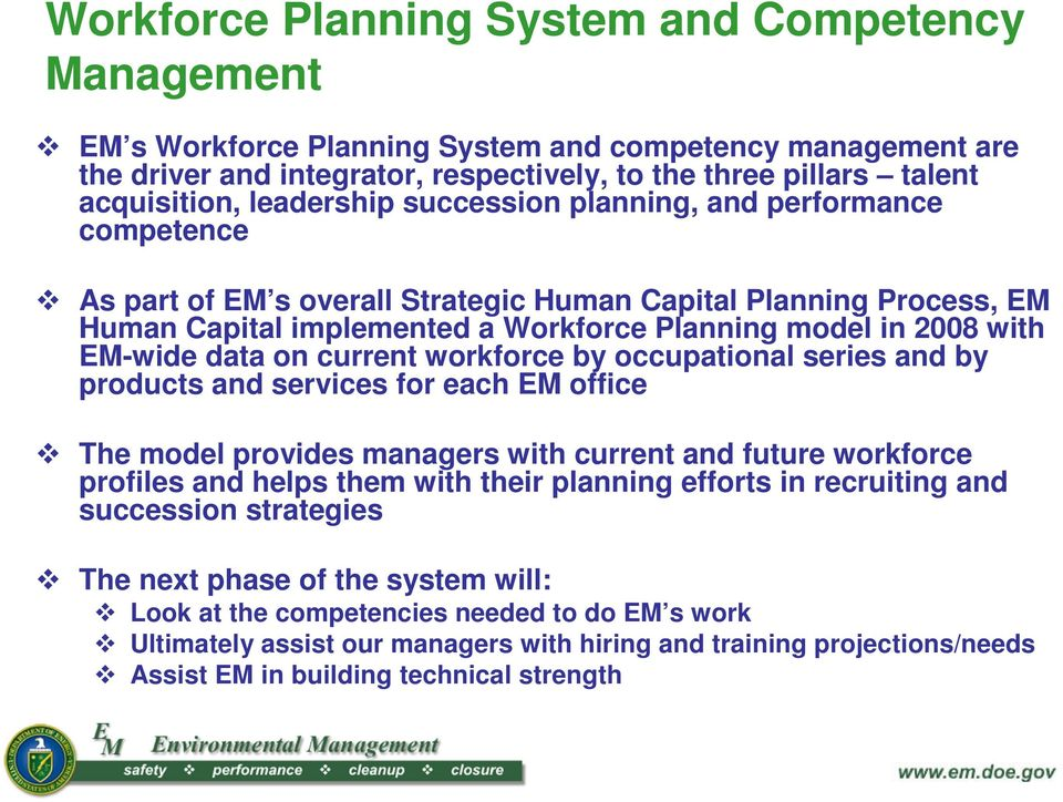 EM-wide data on current workforce by occupational series and by products and services for each EM office The model provides managers with current and future workforce profiles and helps them with