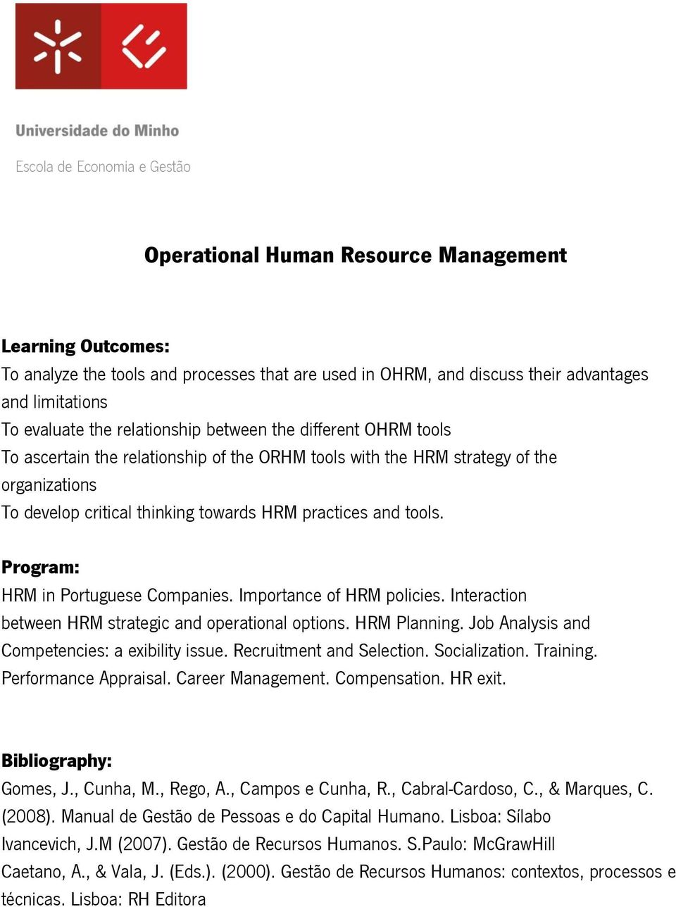 Importance of HRM policies. Interaction between HRM strategic and operational options. HRM Planning. Job Analysis and Competencies: a exibility issue. Recruitment and Selection. Socialization.