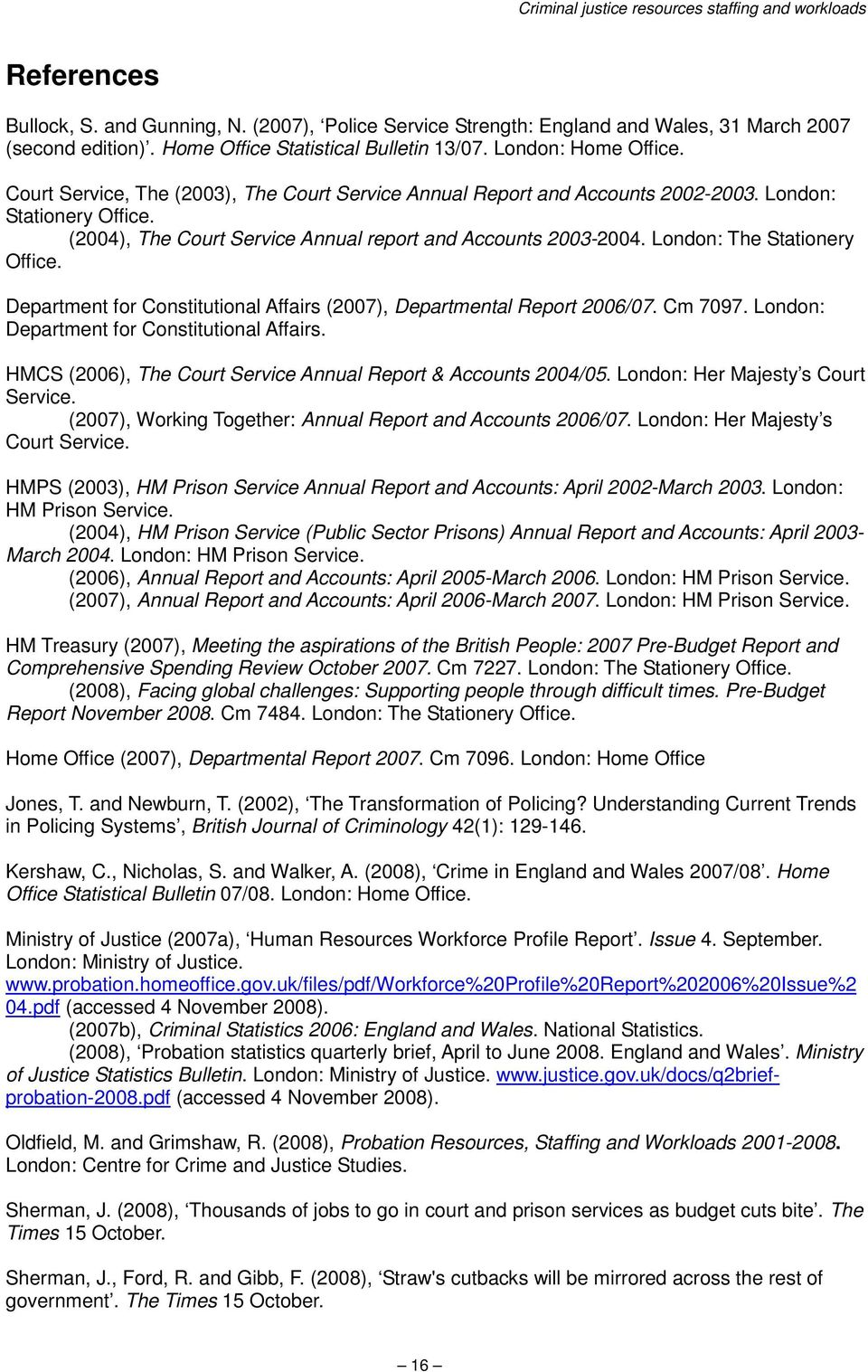 London: The Stationery Office. Department for Constitutional Affairs (2007), Departmental Report 2006/07. Cm 7097. London: Department for Constitutional Affairs.